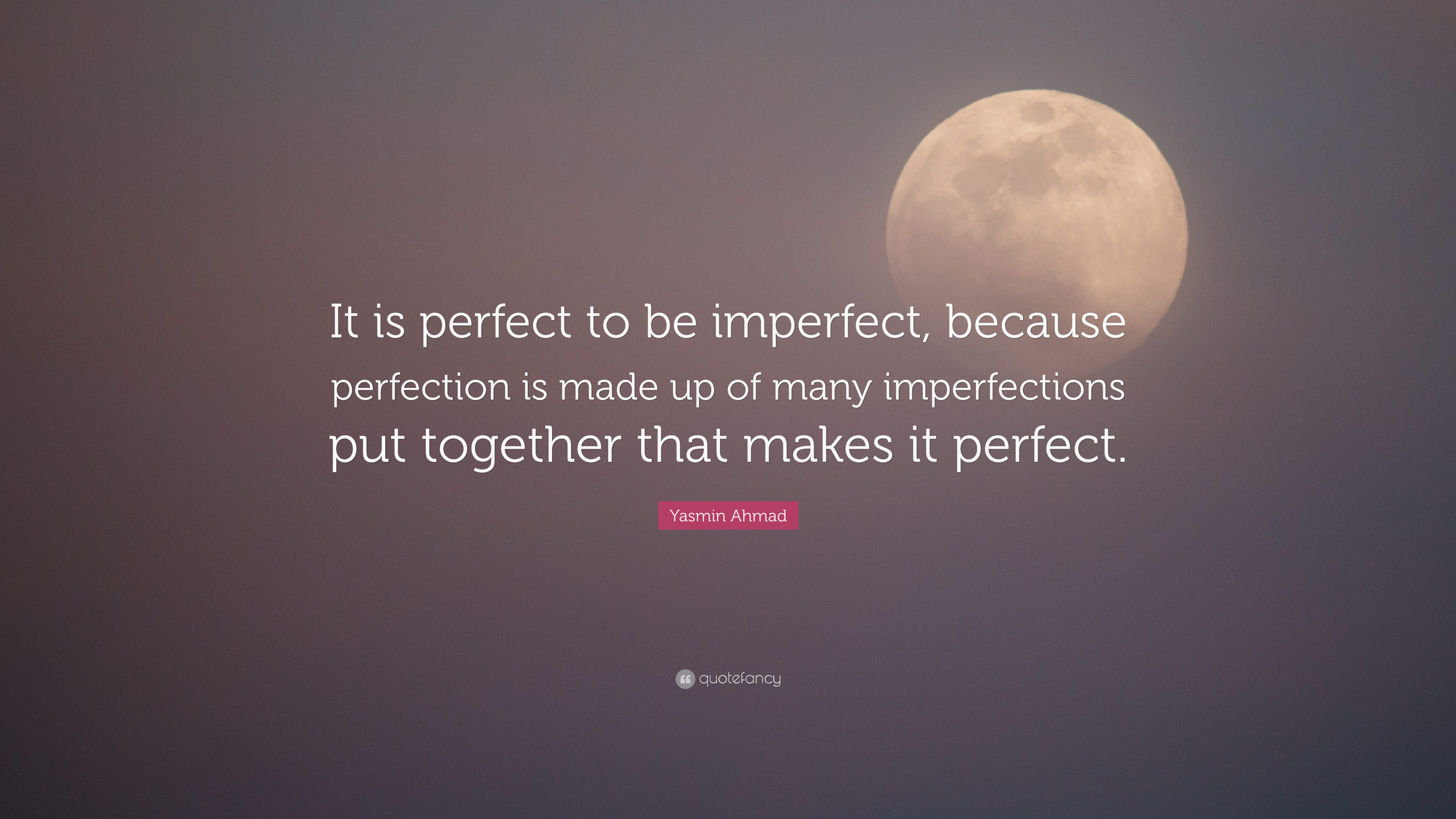 """yasmin ahmad quote """"it is perfect to be imperfect because"""