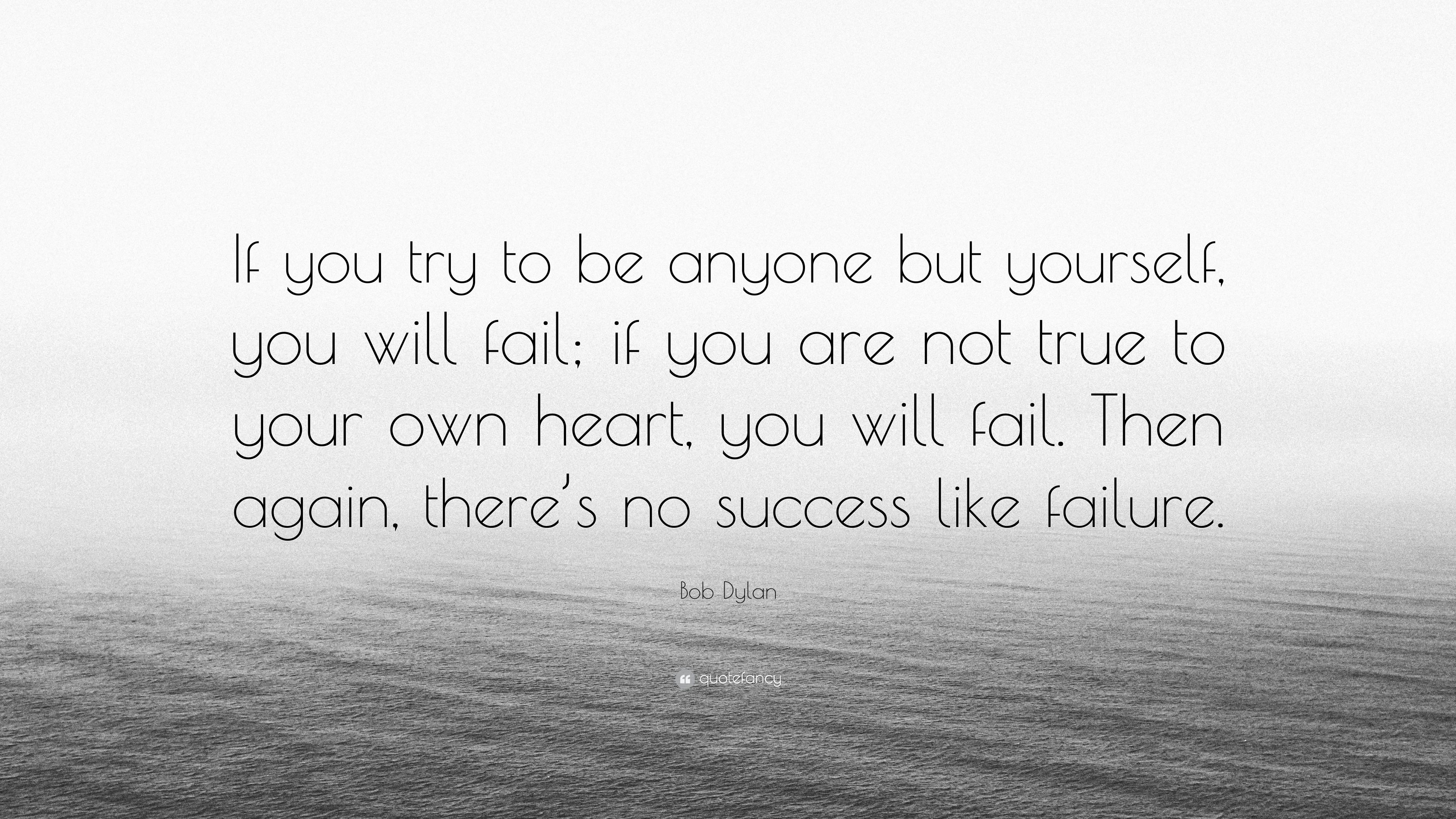 Bob Dylan Quote If You Try To Be Anyone But Yourself You Will