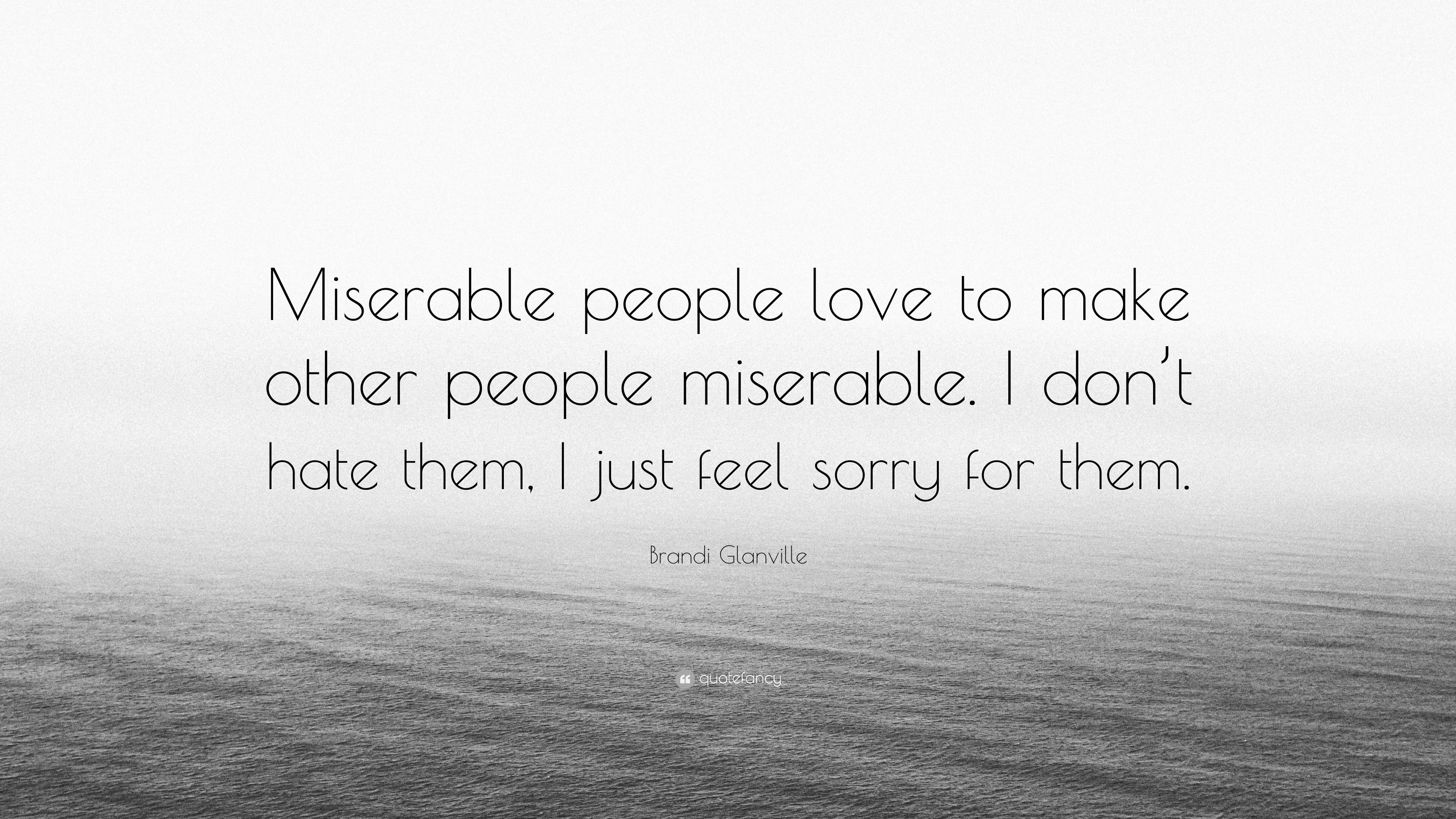 Brandi Glanville Quote Miserable People Love To Make Other People