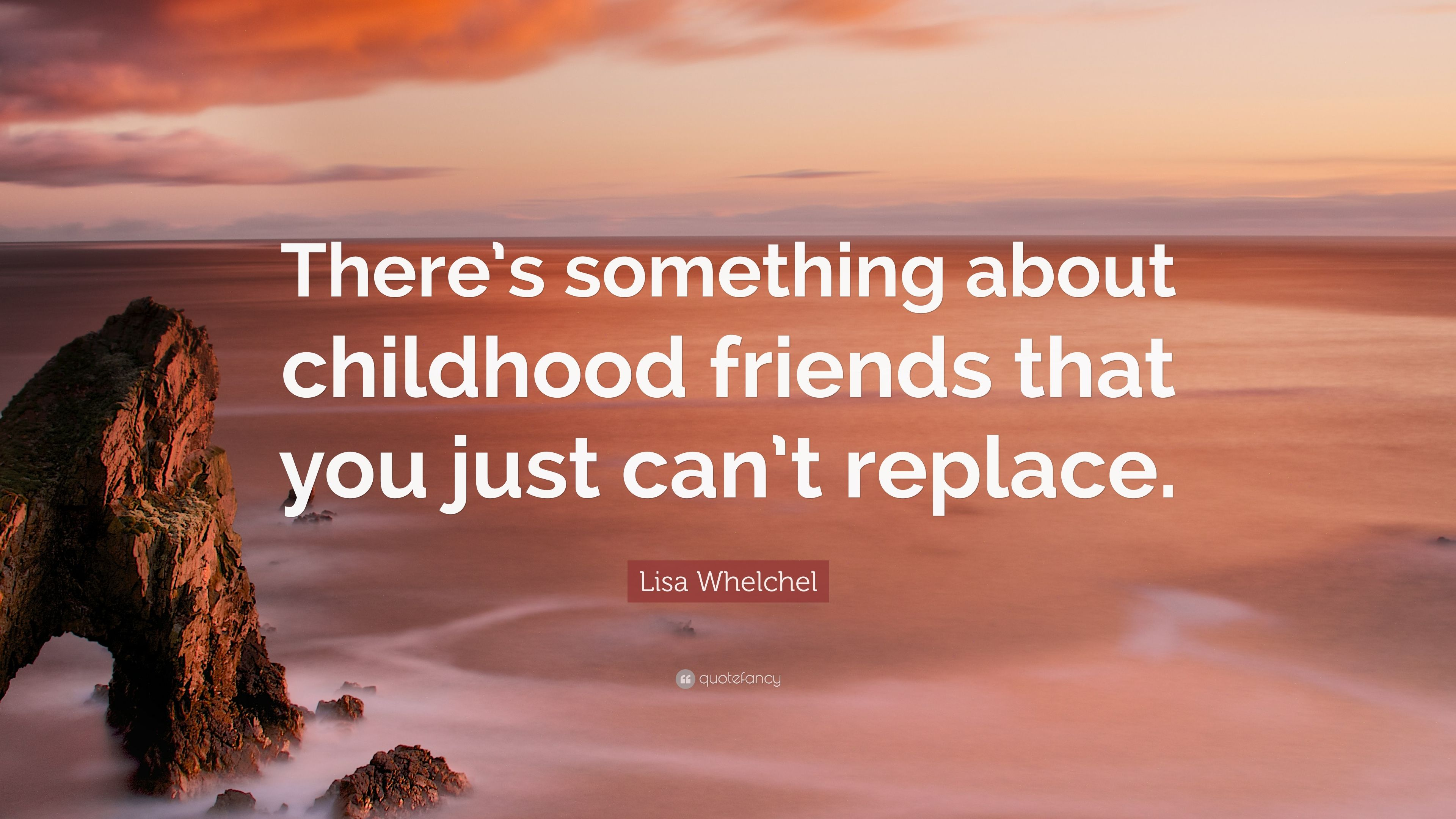 "lisa whelchel quote ""there s something about childhood friends"