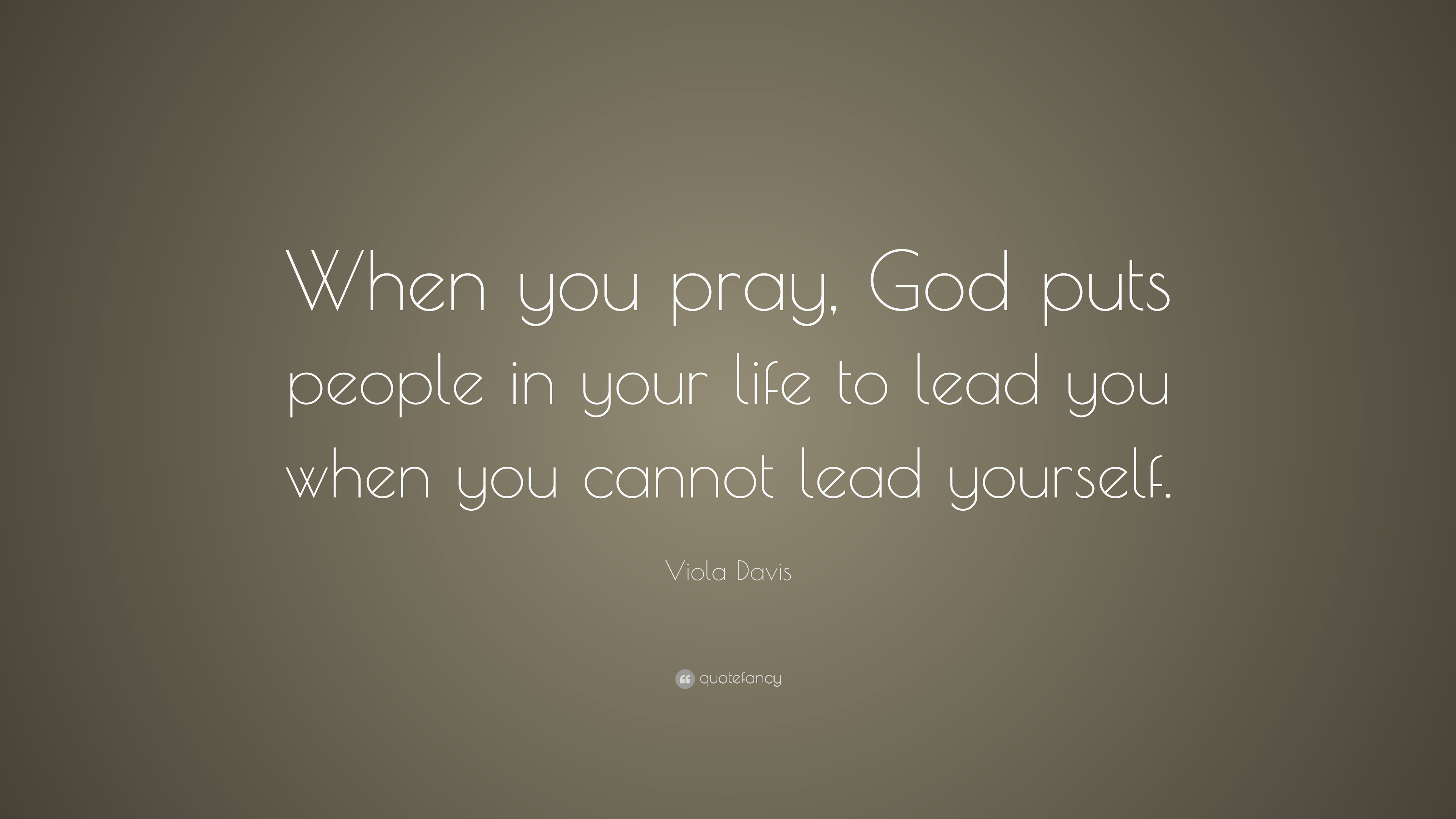 Viola Davis Quote: When you pray, God puts people in your
