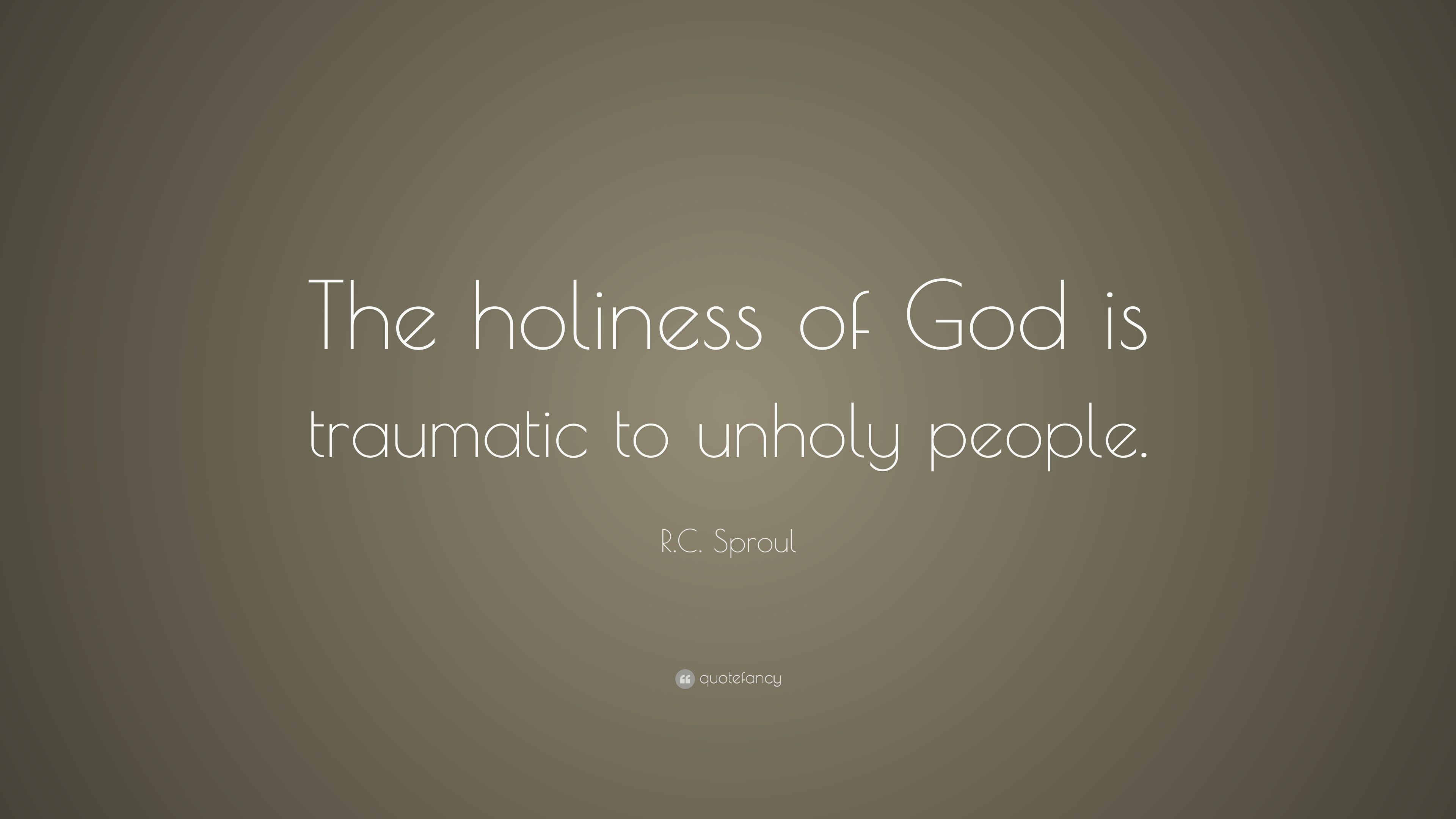 R C Sproul Quote The Holiness Of God Is Traumatic To border=