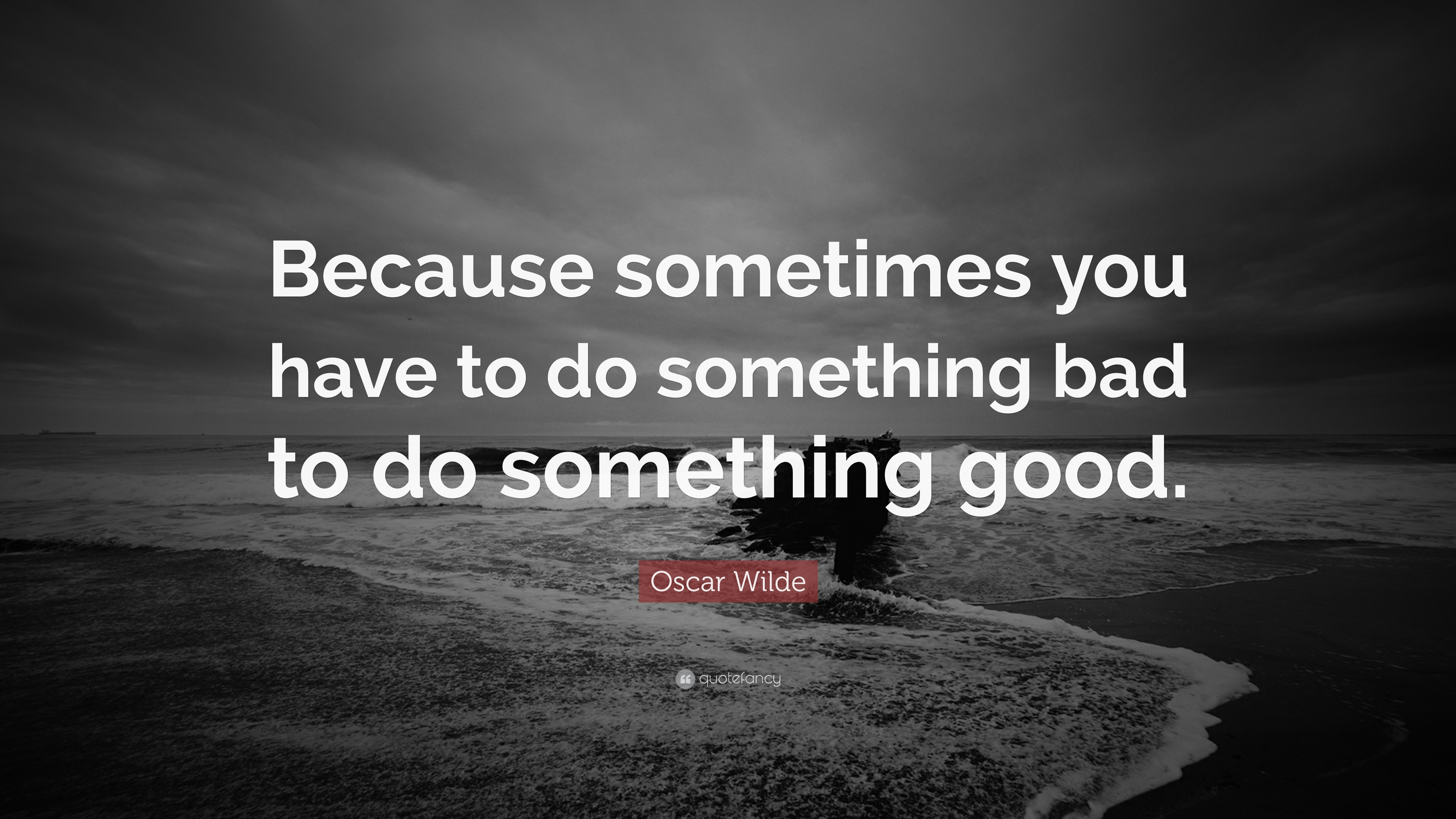 Oscar Wilde Quote Because Sometimes You Have To Do Something Bad