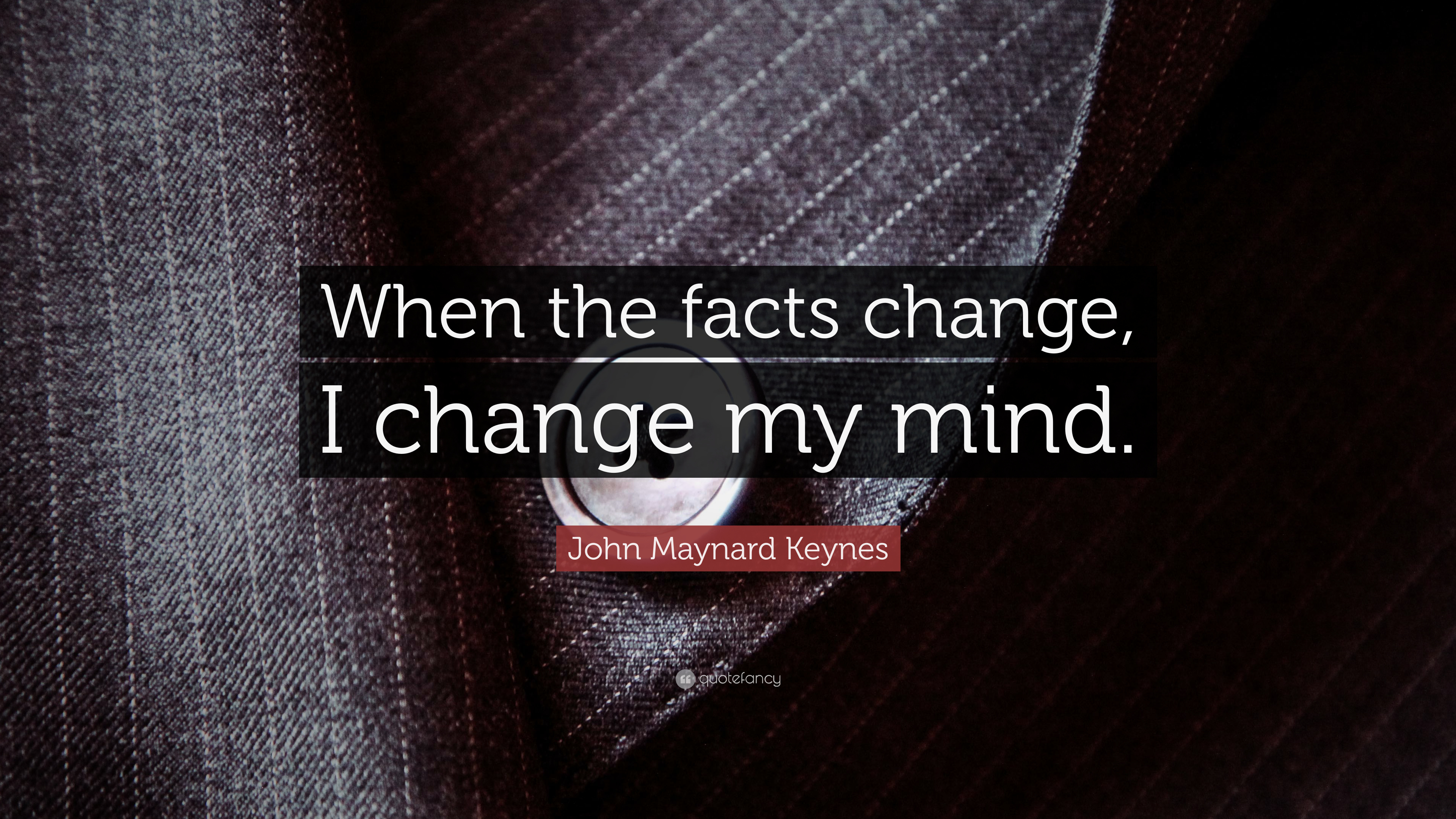 John Maynard Keynes Quote When The Facts Change I My Mind