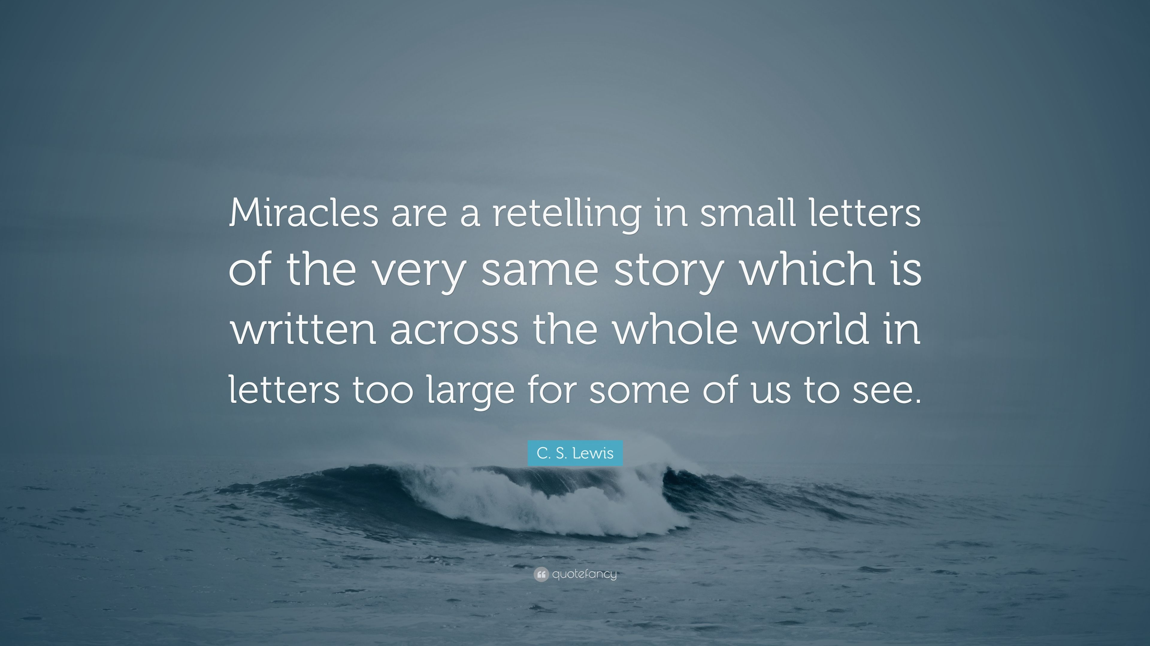 """C. S. Lewis Quote: """"Miracles Are A Retelling In Small"""