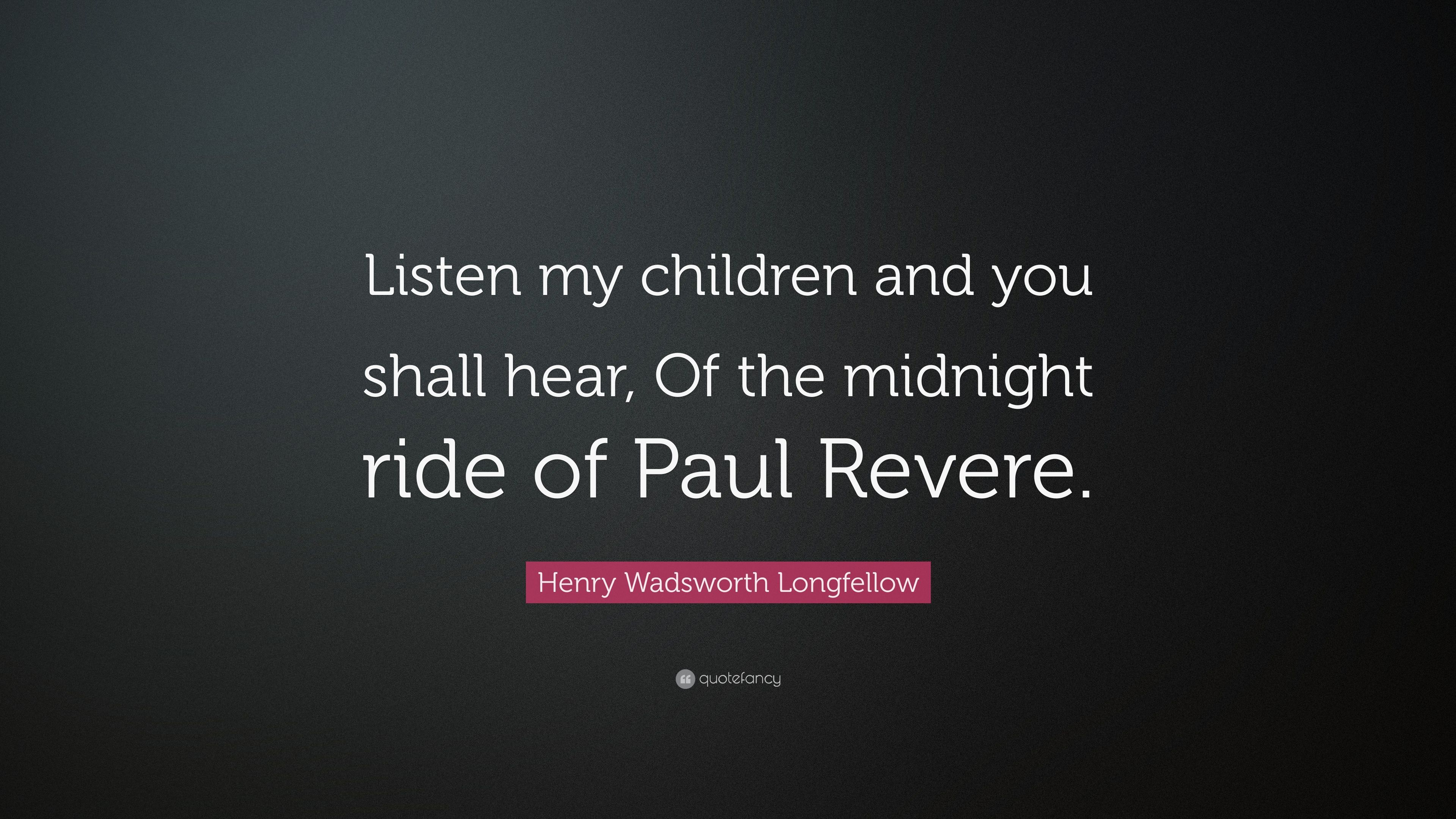 "Quotes By Paul Revere: Henry Wadsworth Longfellow Quote: ""Listen My Children And"