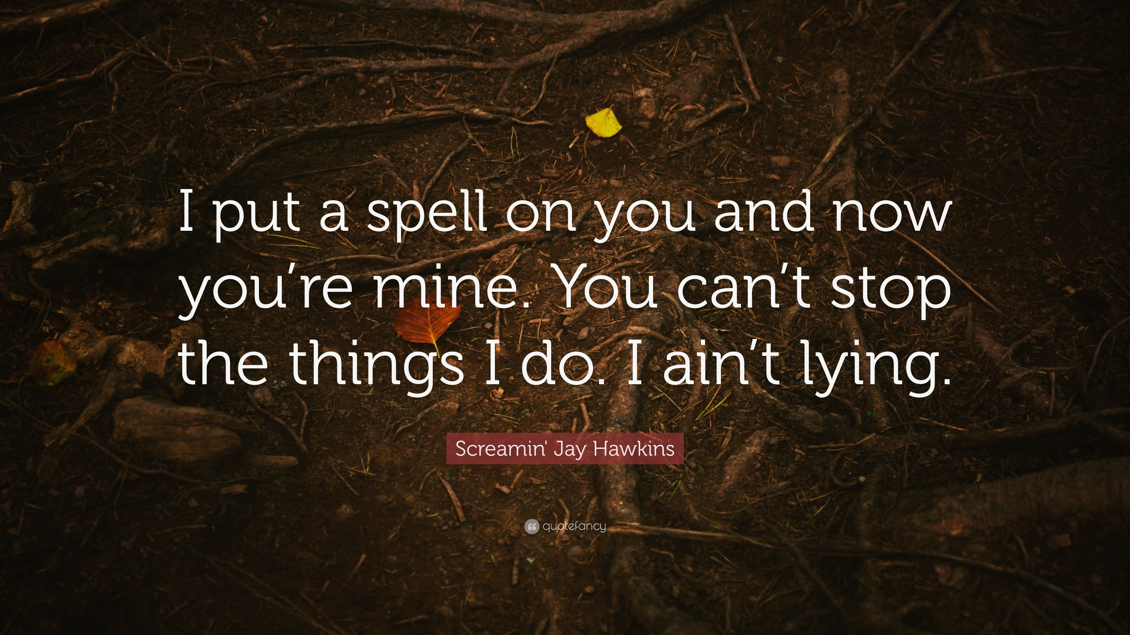 """Screamin' Jay Hawkins Quote: """"I Put A Spell On You And Now"""