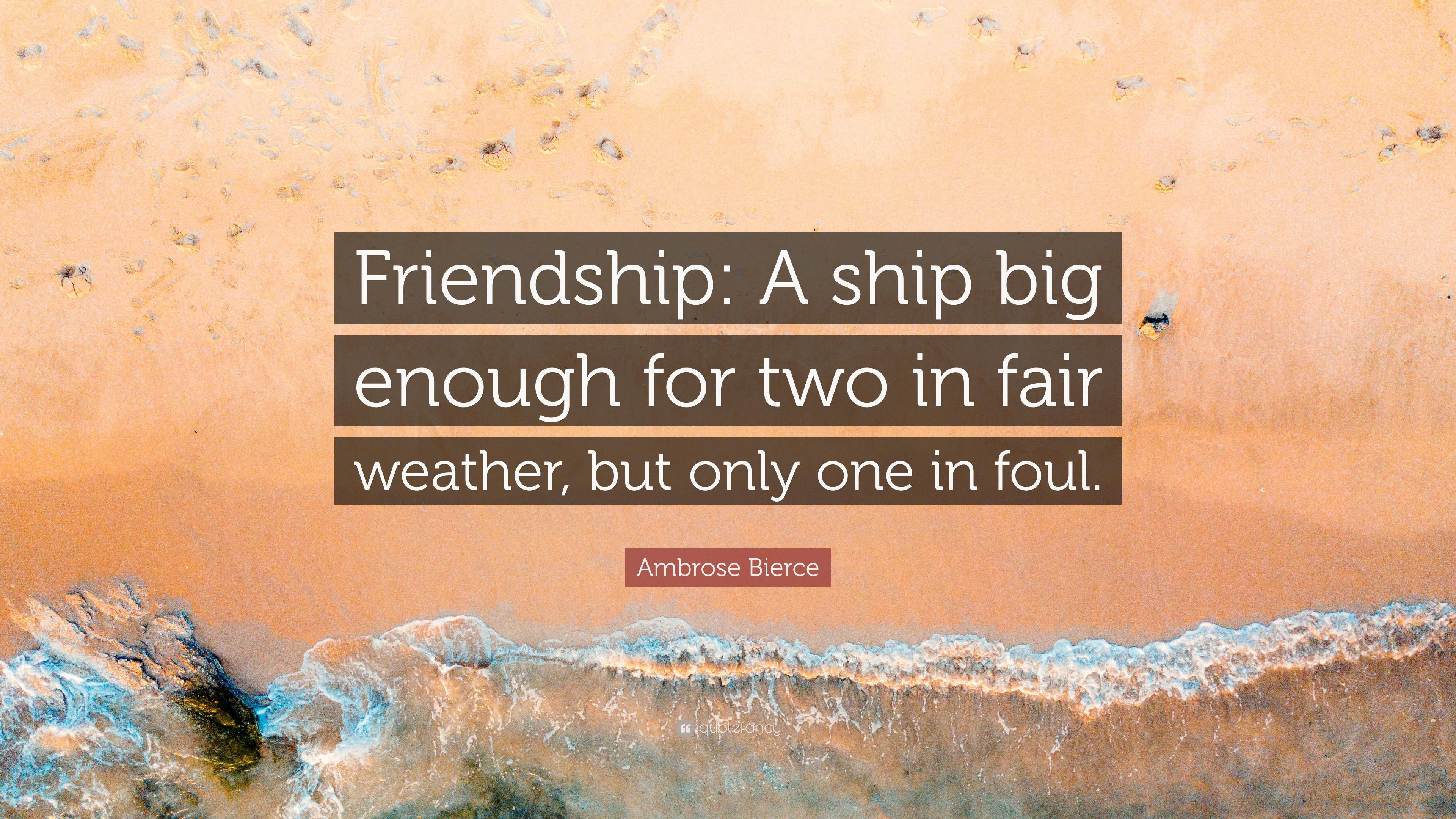 "Ambrose Bierce Quote: ""Friendship: A ship big enough for two ..."