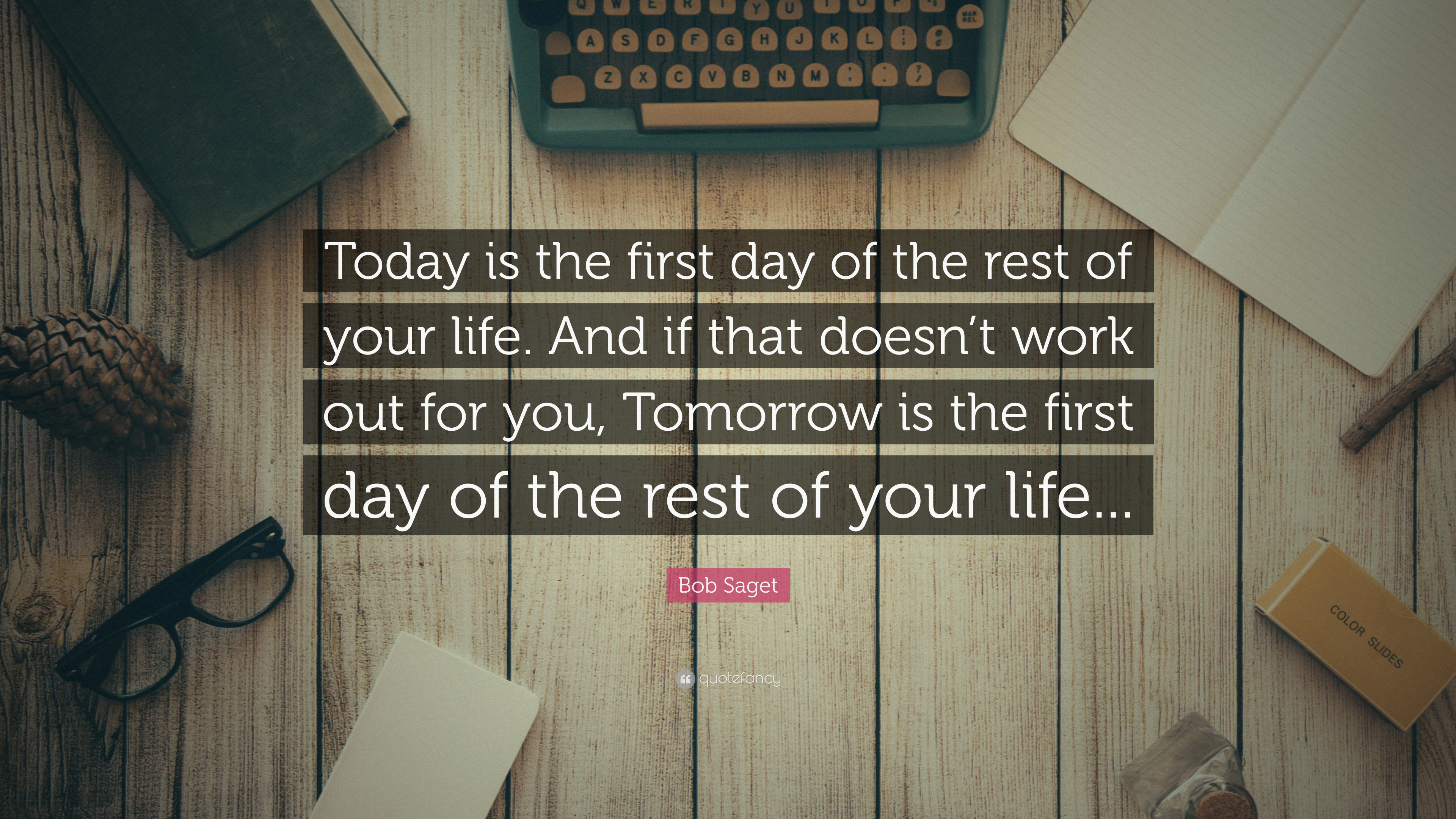 Bob Saget Quote Today Is The First Day Of Rest Your Life