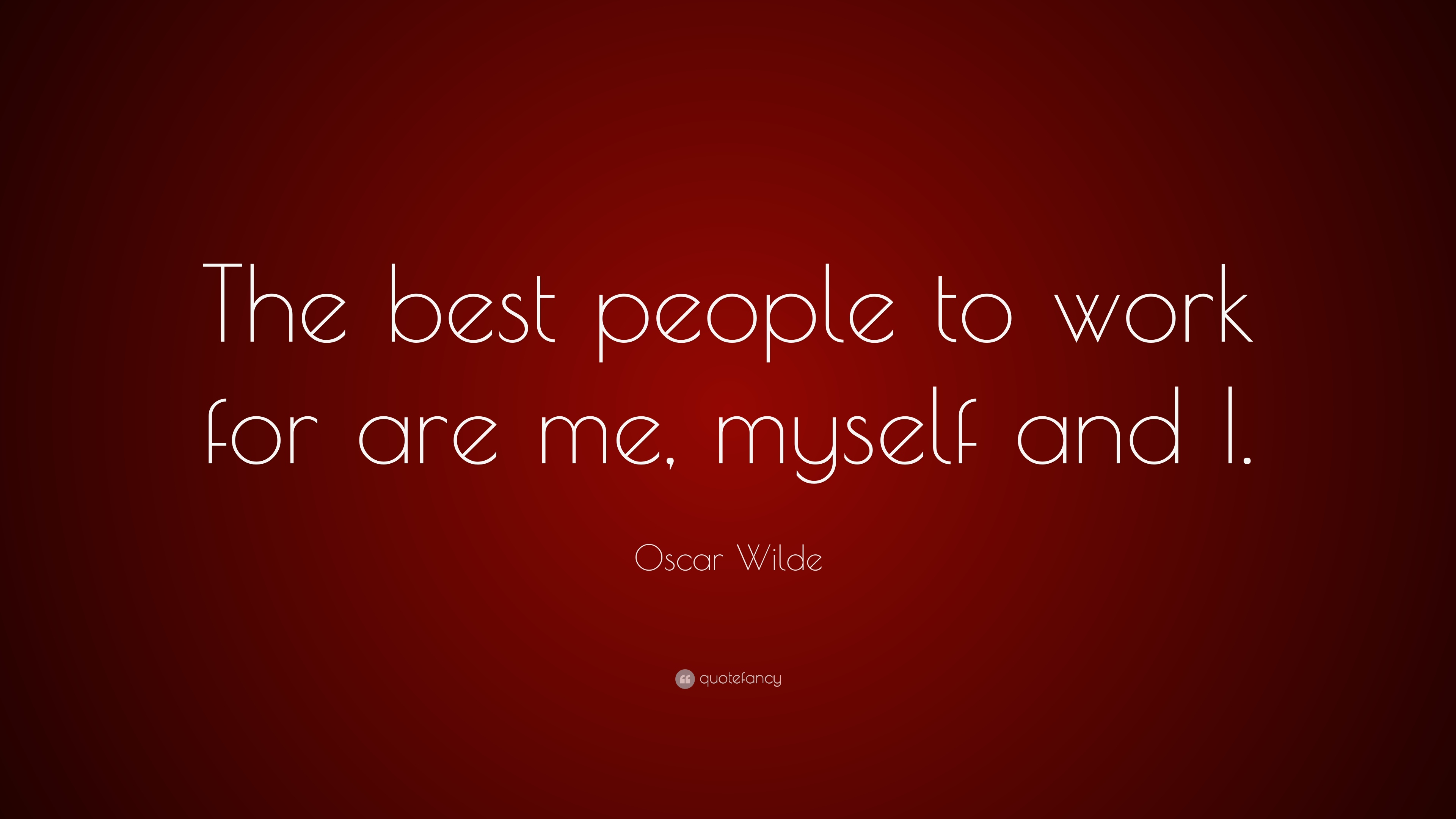 Oscar Wilde Quote The Best People To Work For Are Me Myself And I