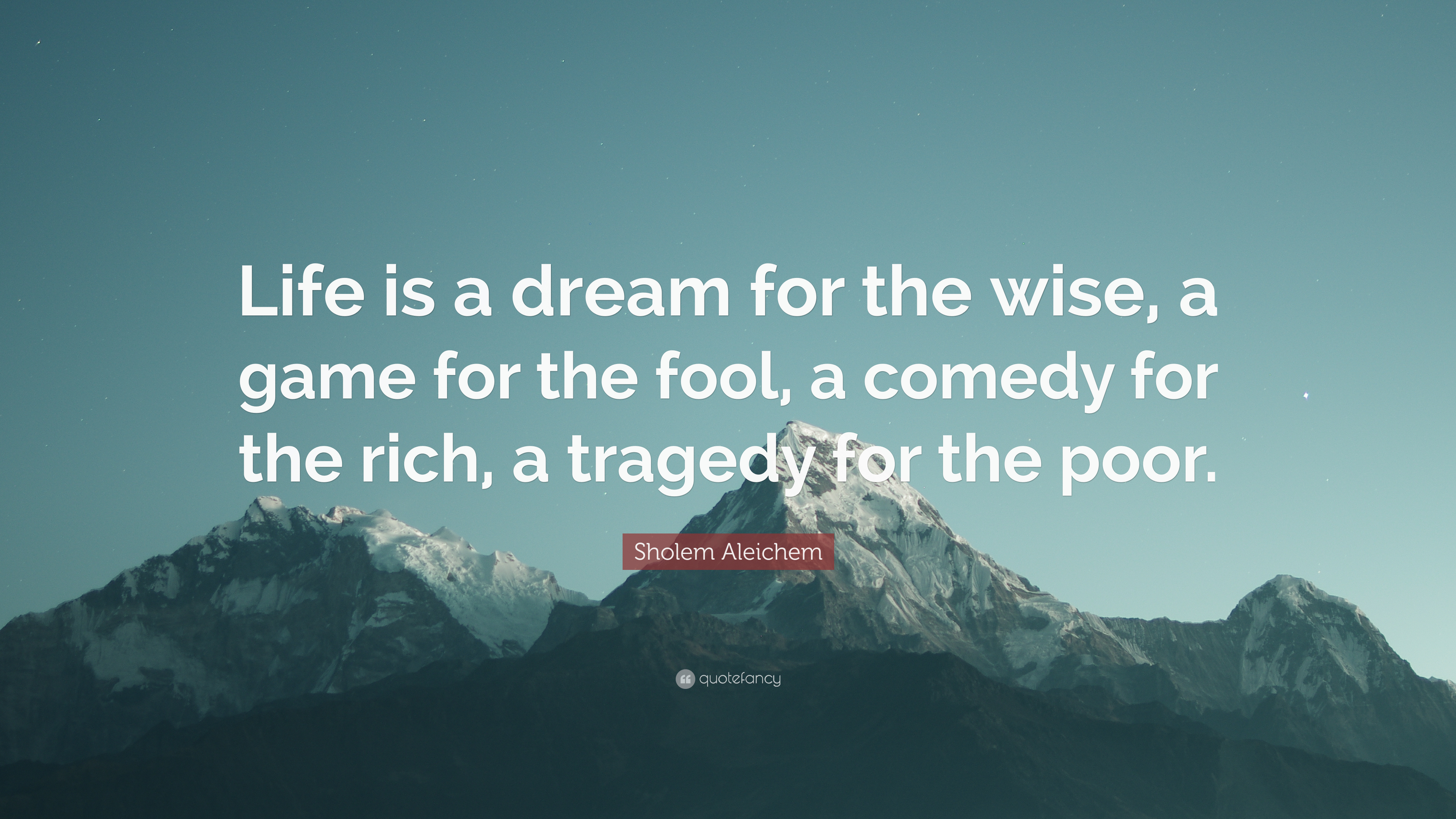 "Wise Quote About Life Sholem Aleichem Quote ""Life Is A Dream For The Wise A Game For"