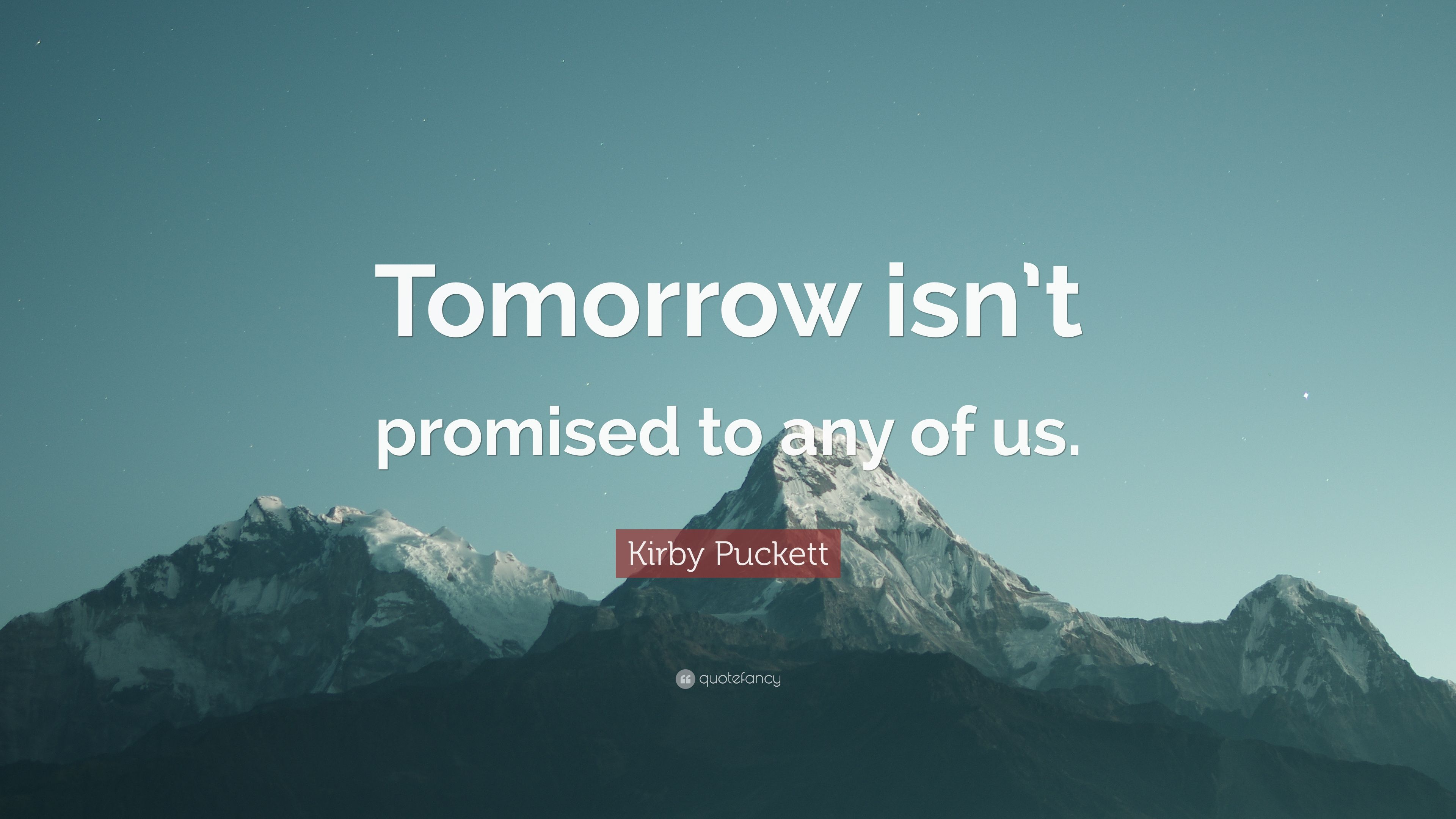kirby puckett quote tomorrow isnt promised to any of us