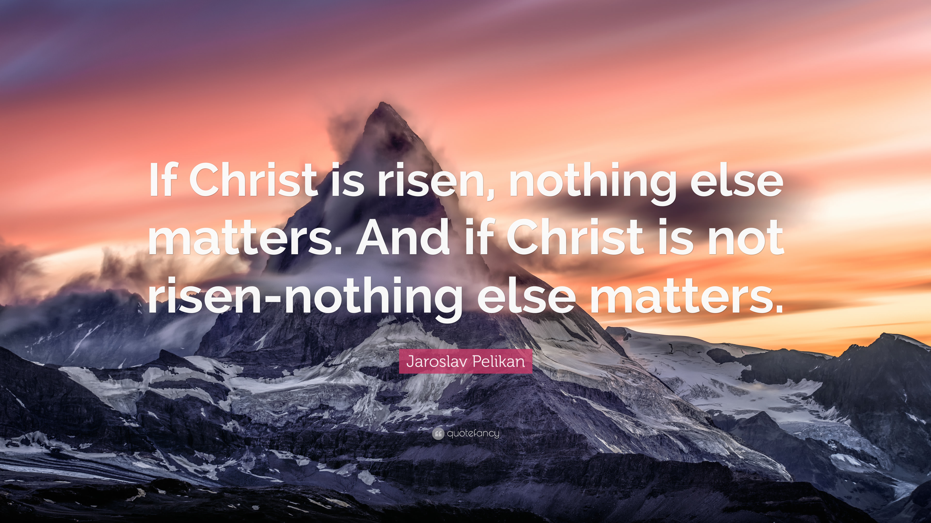Jaroslav Pelikan Quote If Christ Is Risen Nothing Else Matters And