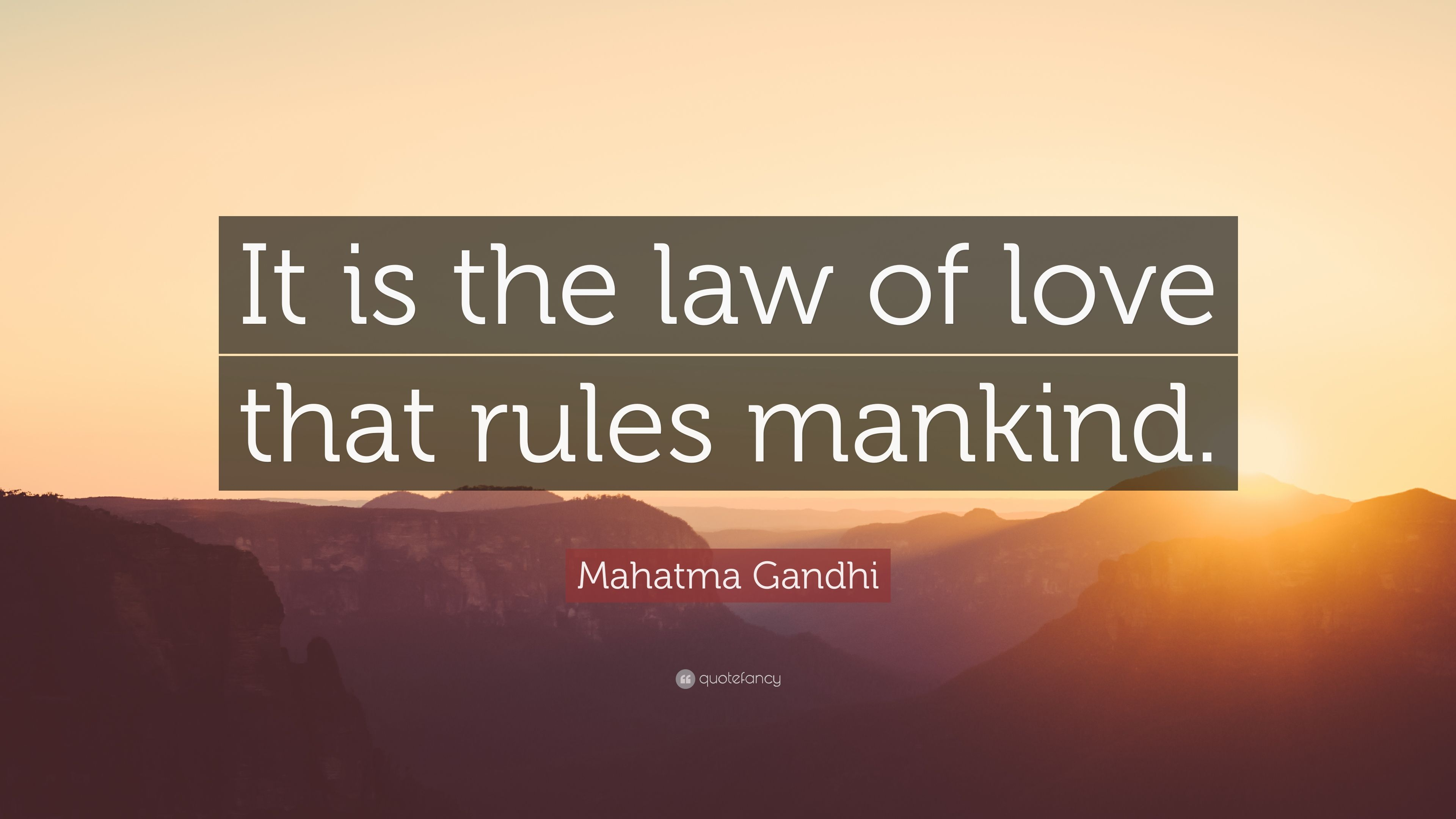 """Mahatma Gandhi Quotes On Love Mahatma Gandhi Quote """"It Is The Law Of Love That Rules Mankind"""