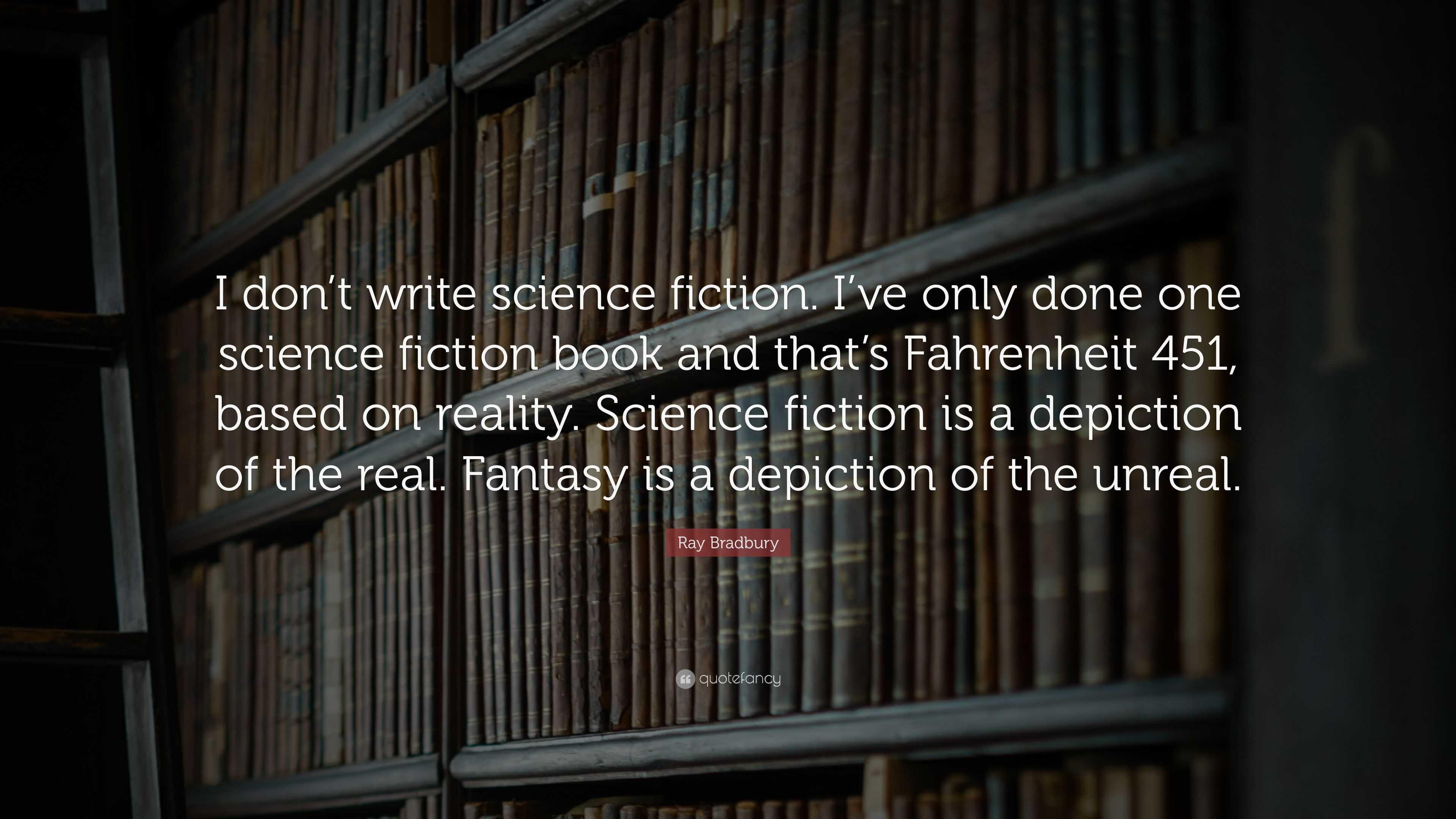 """Ray Bradbury Quote: """"I don't write science fiction  I've"""