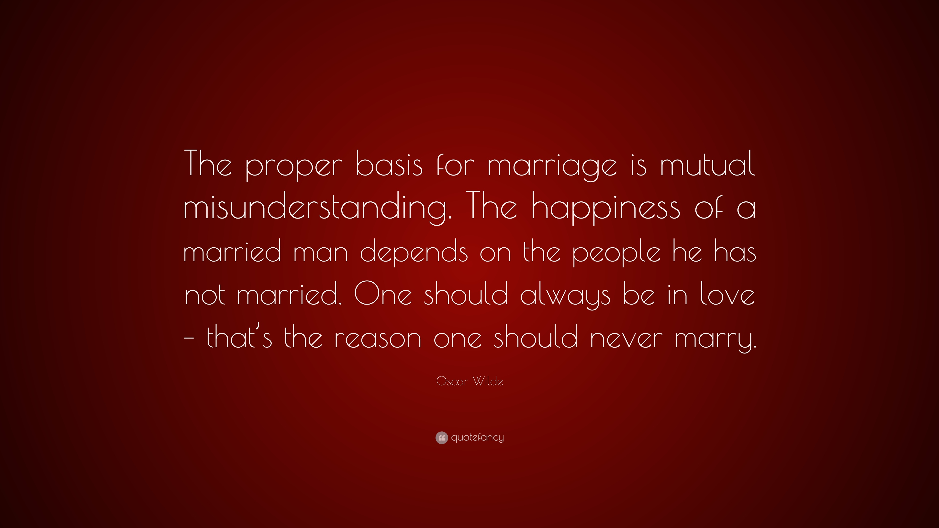 "Quotes About Friendship Misunderstanding Oscar Wilde Quote ""The Proper Basis For Marriage Is Mutual"