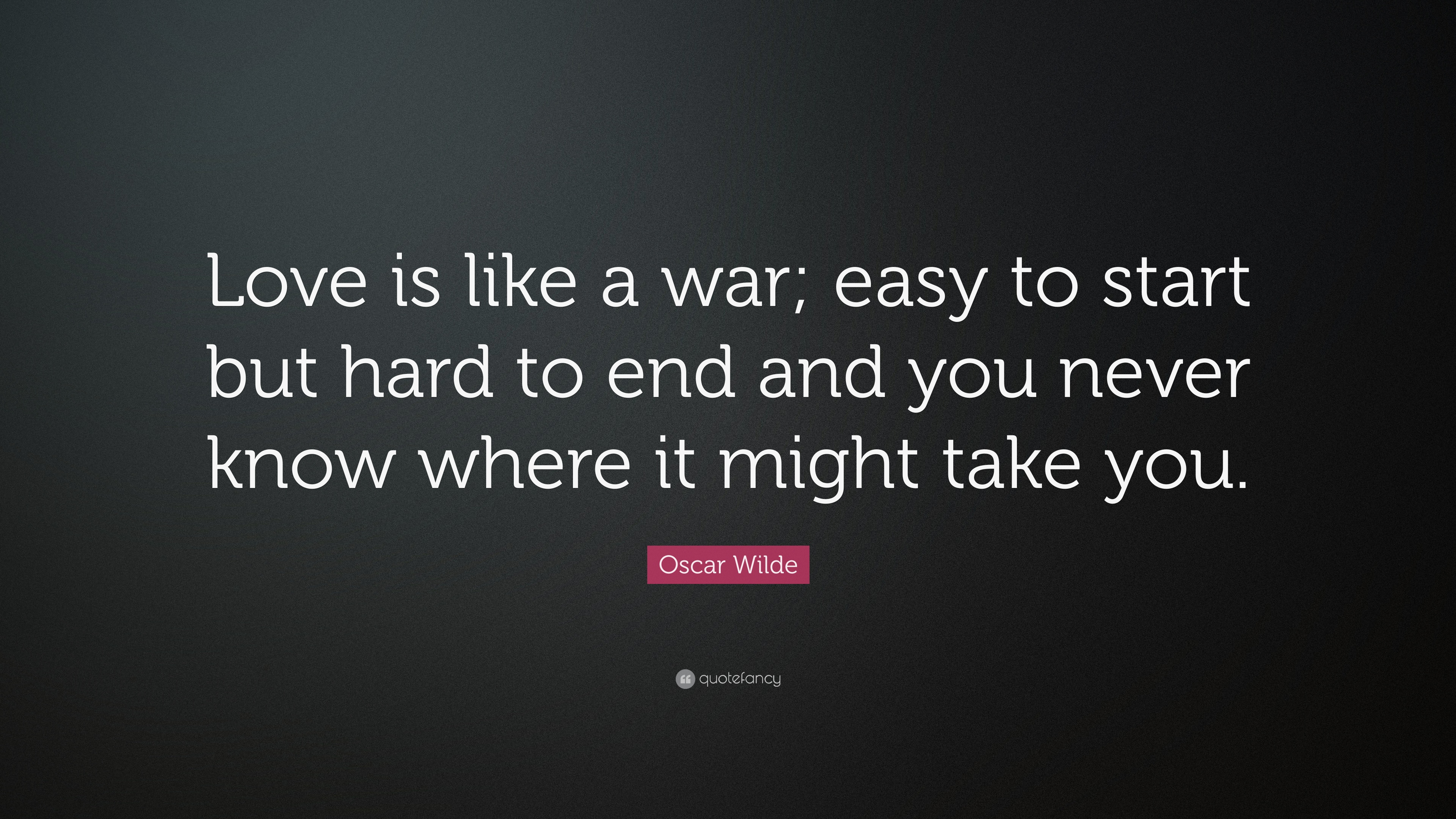 "Oscar Wilde Love Quotes Oscar Wilde Quote: ""Love is like a war; easy to start but hard to  Oscar Wilde Love Quotes"