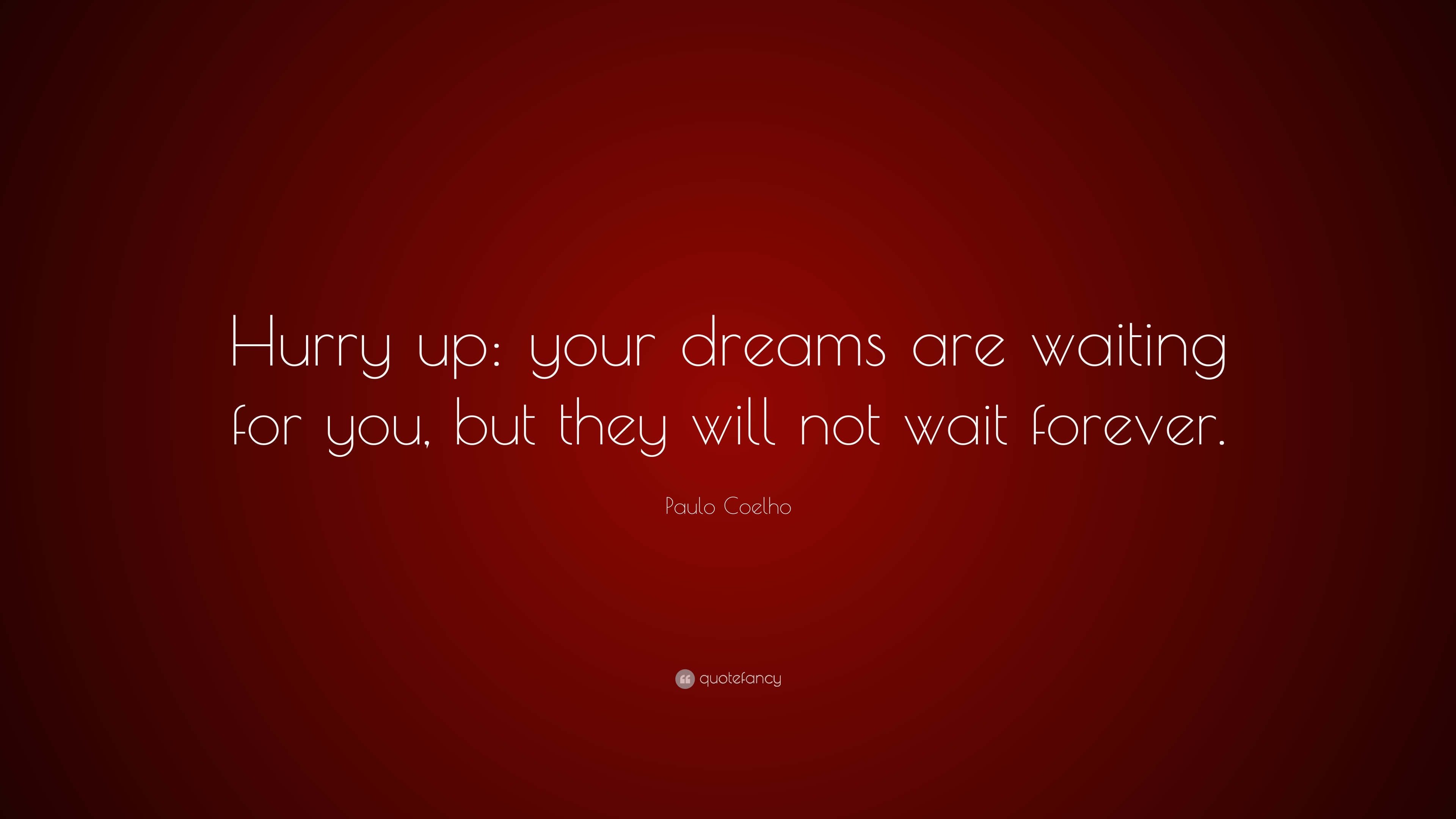 Paulo Coelho Quote Hurry Up Your Dreams Are Waiting For You But