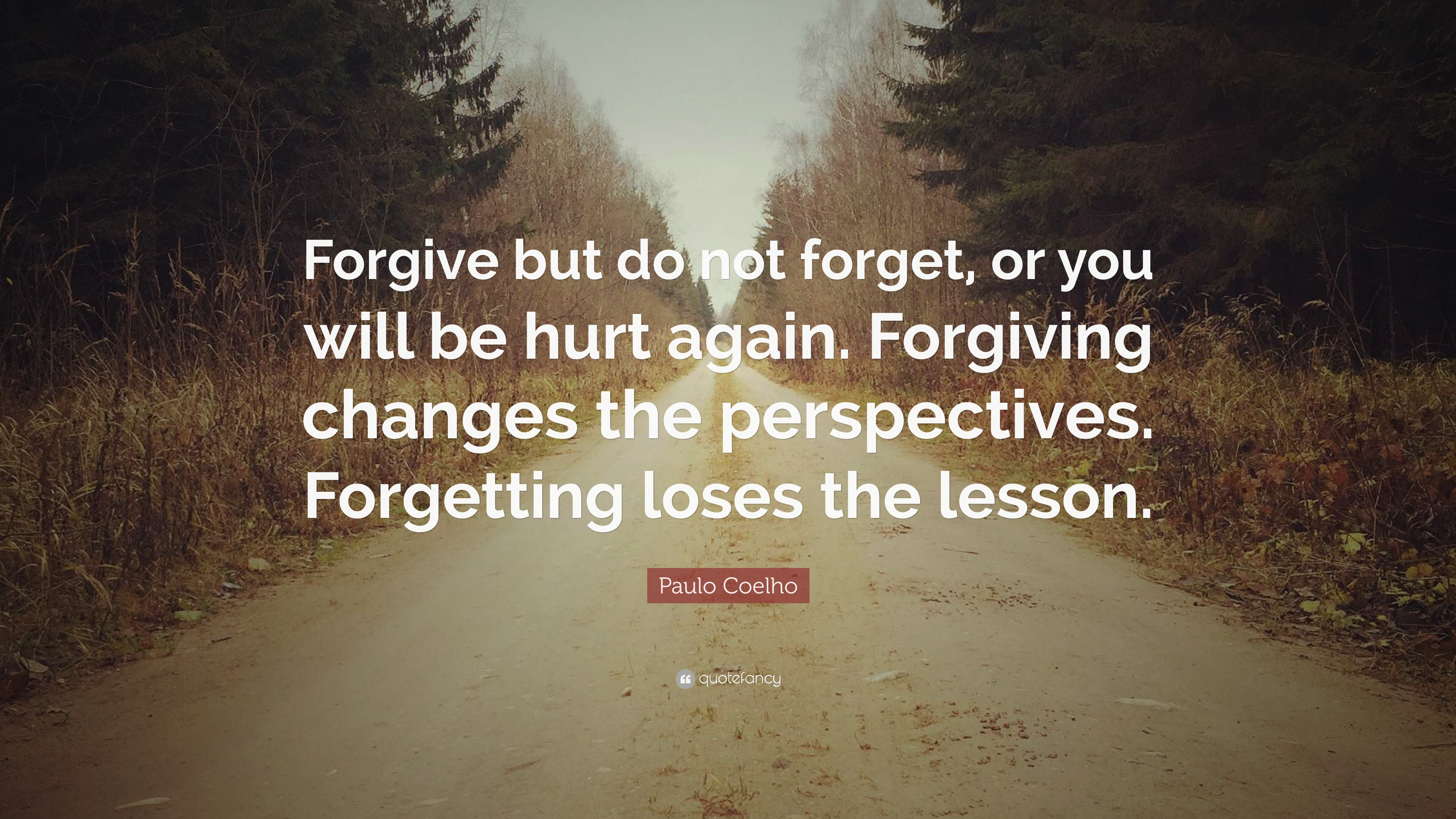 Paulo Coelho Quote Forgive But Do Not Forget Or You Will Be Hurt