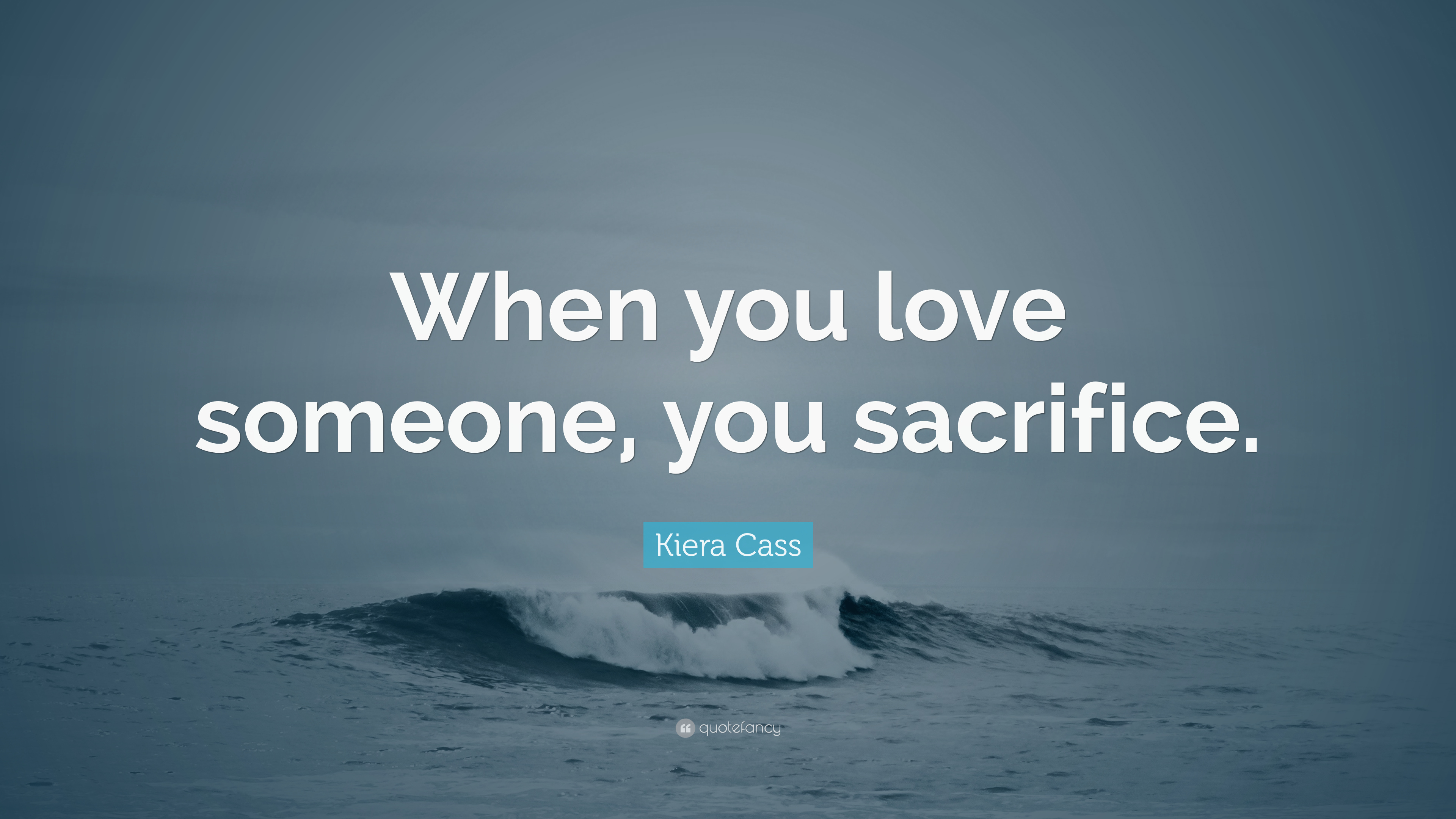 Kiera Cass Quote When You Love Someone You Sacrifice 7