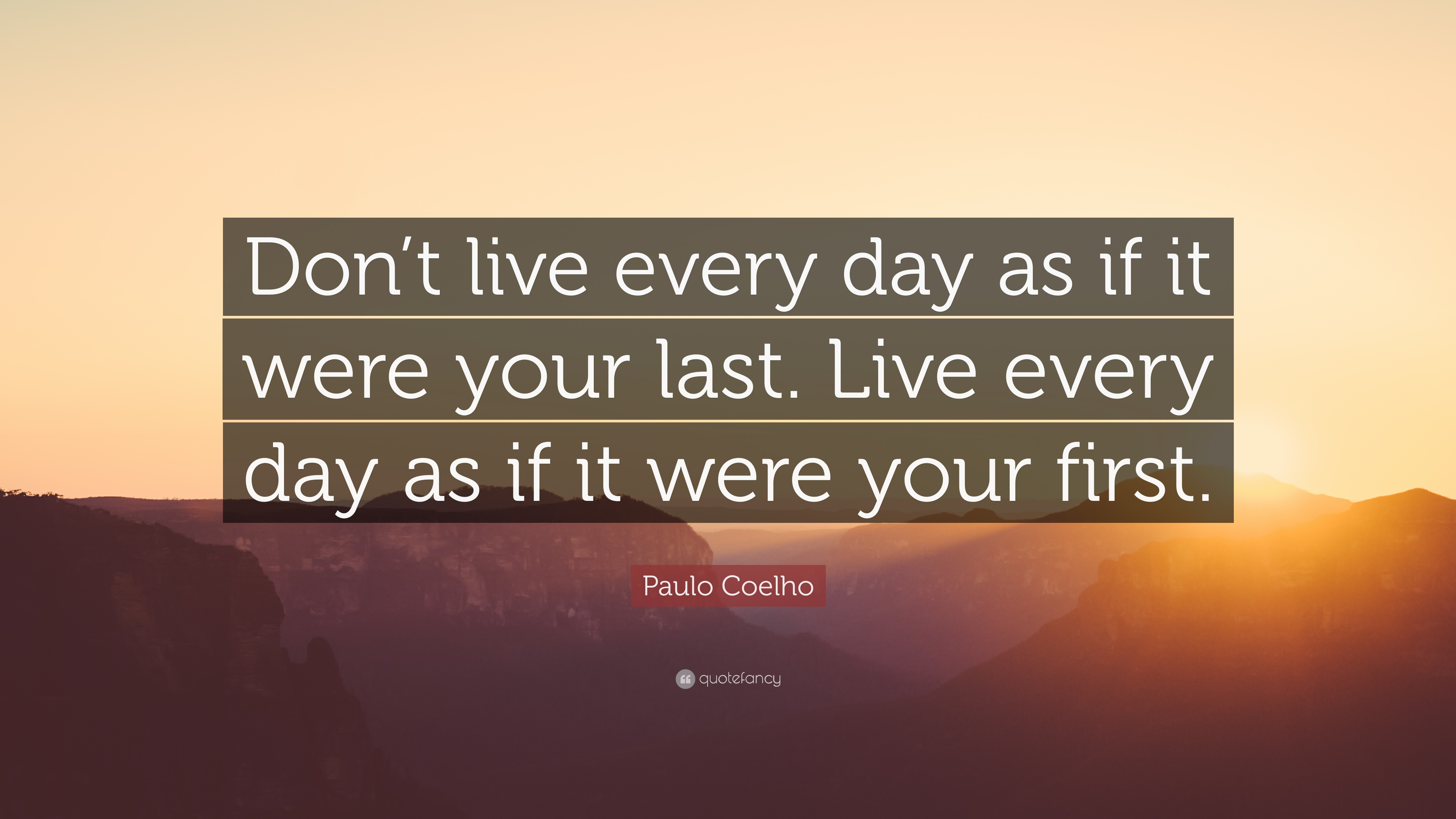 Paulo Coelho Quote Dont Live Every Day As If It Were Your Last