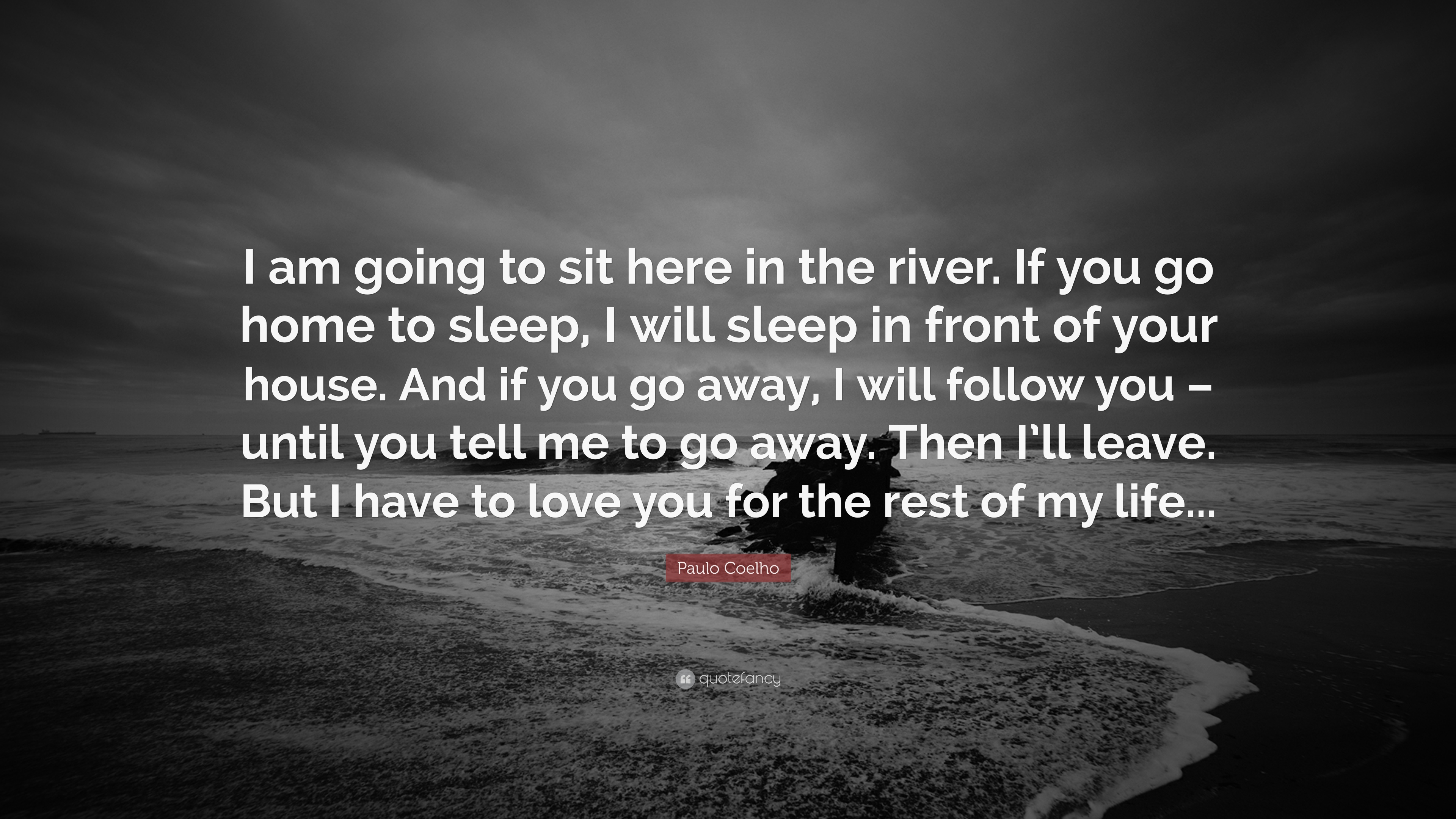 Paulo Coelho Quote I Am Going To Sit Here In The River If You Go