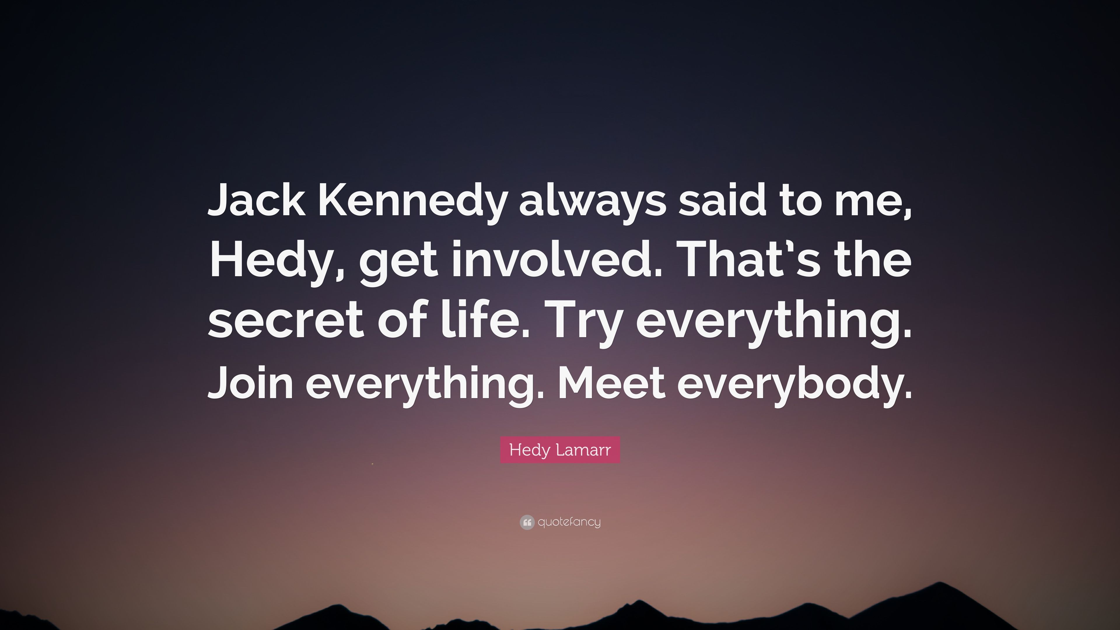 Hedy Lamarr Quote Jack Kennedy Always Said To Me Hedy Get