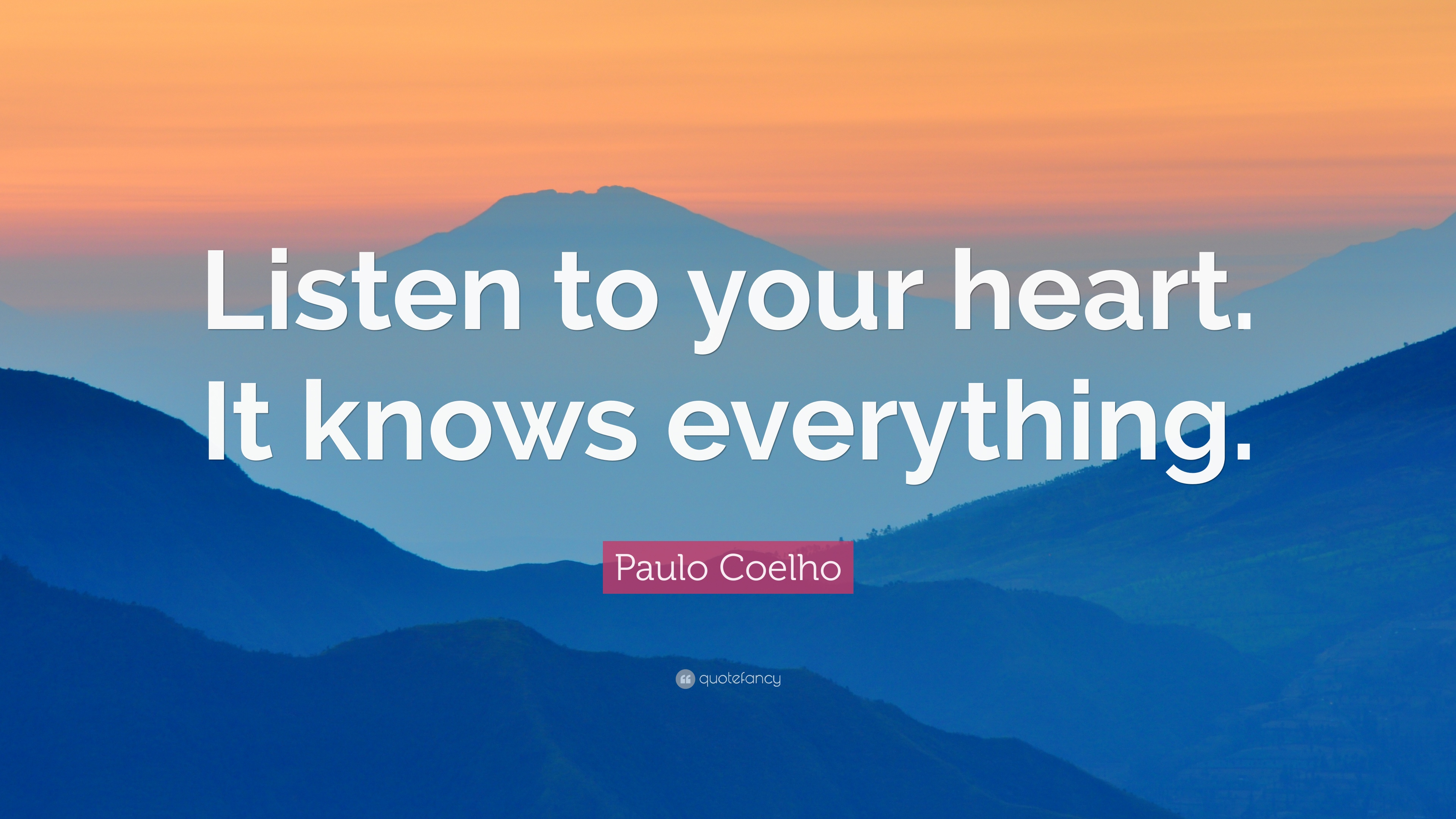 Paulo Coelho Quote Listen To Your Heart It Knows Everything 12