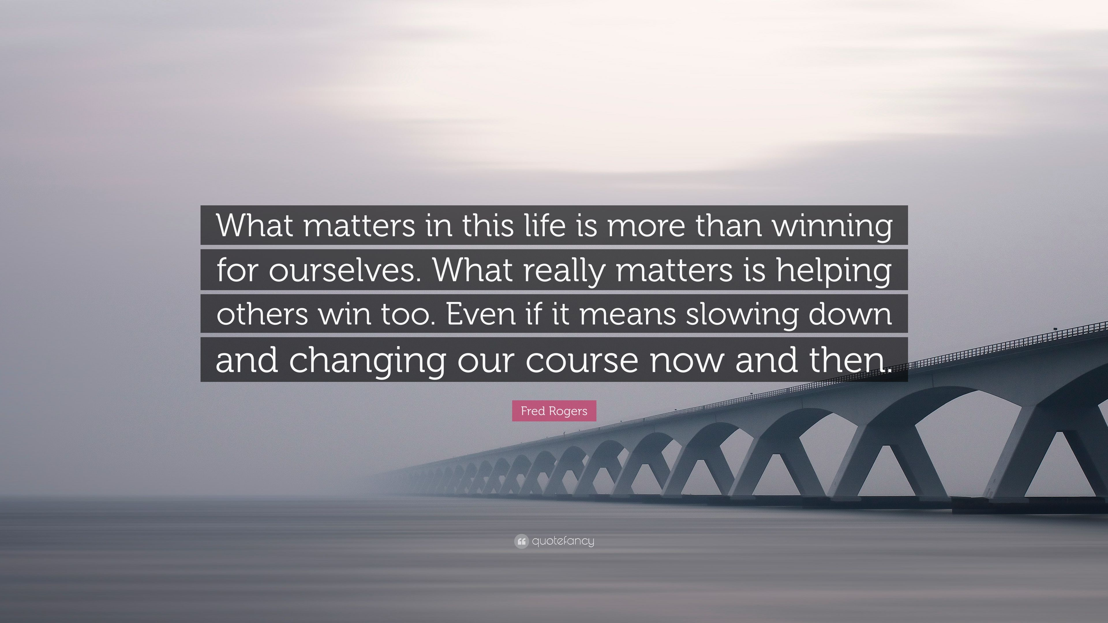 "What Really Matters In Life Quotes Stunning Fred Rogers Quote ""What Matters In This Life Is More Than Winning"