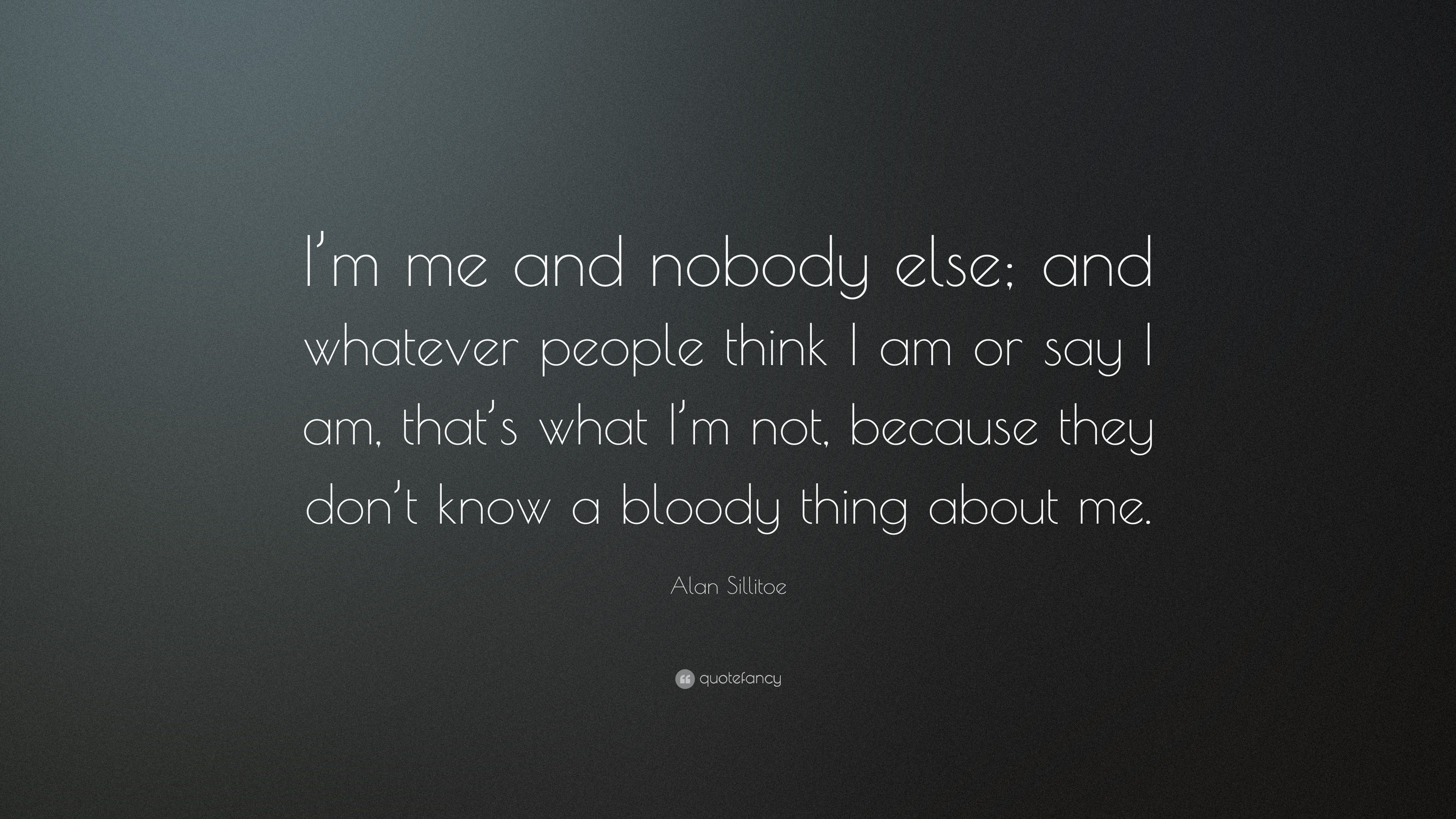 """Alan Sillitoe Quote: """"I\'m me and nobody else; and whatever ..."""