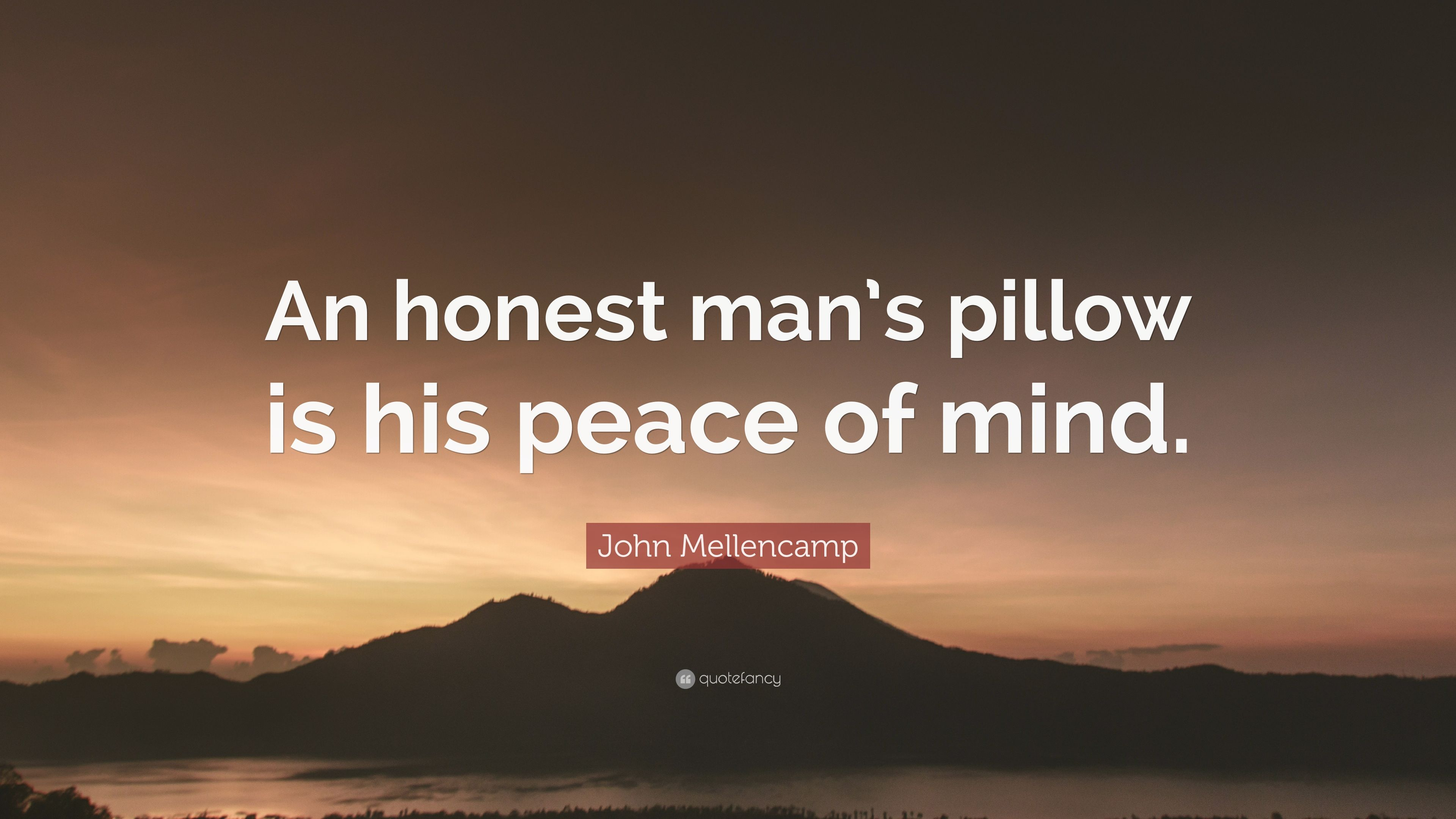 John Mellencamp Quote An Honest Mans Pillow Is His Peace Of Mind