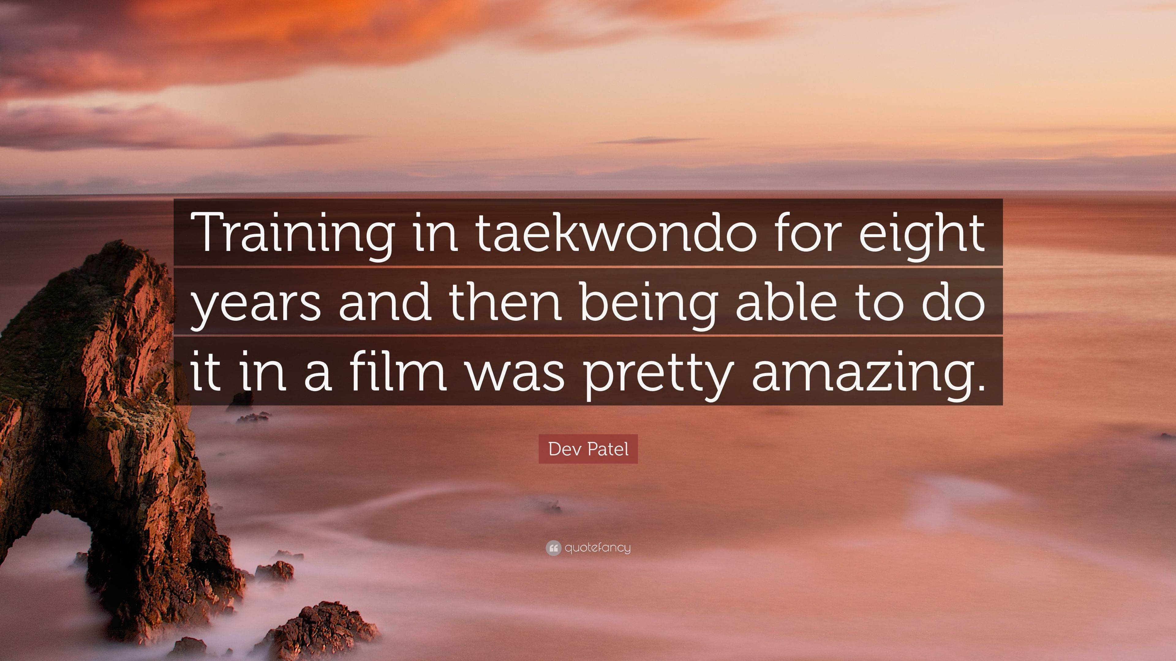 "Taekwondo Quotes Dev Patel Quote ""Training In Taekwondo For Eight Years And Then"