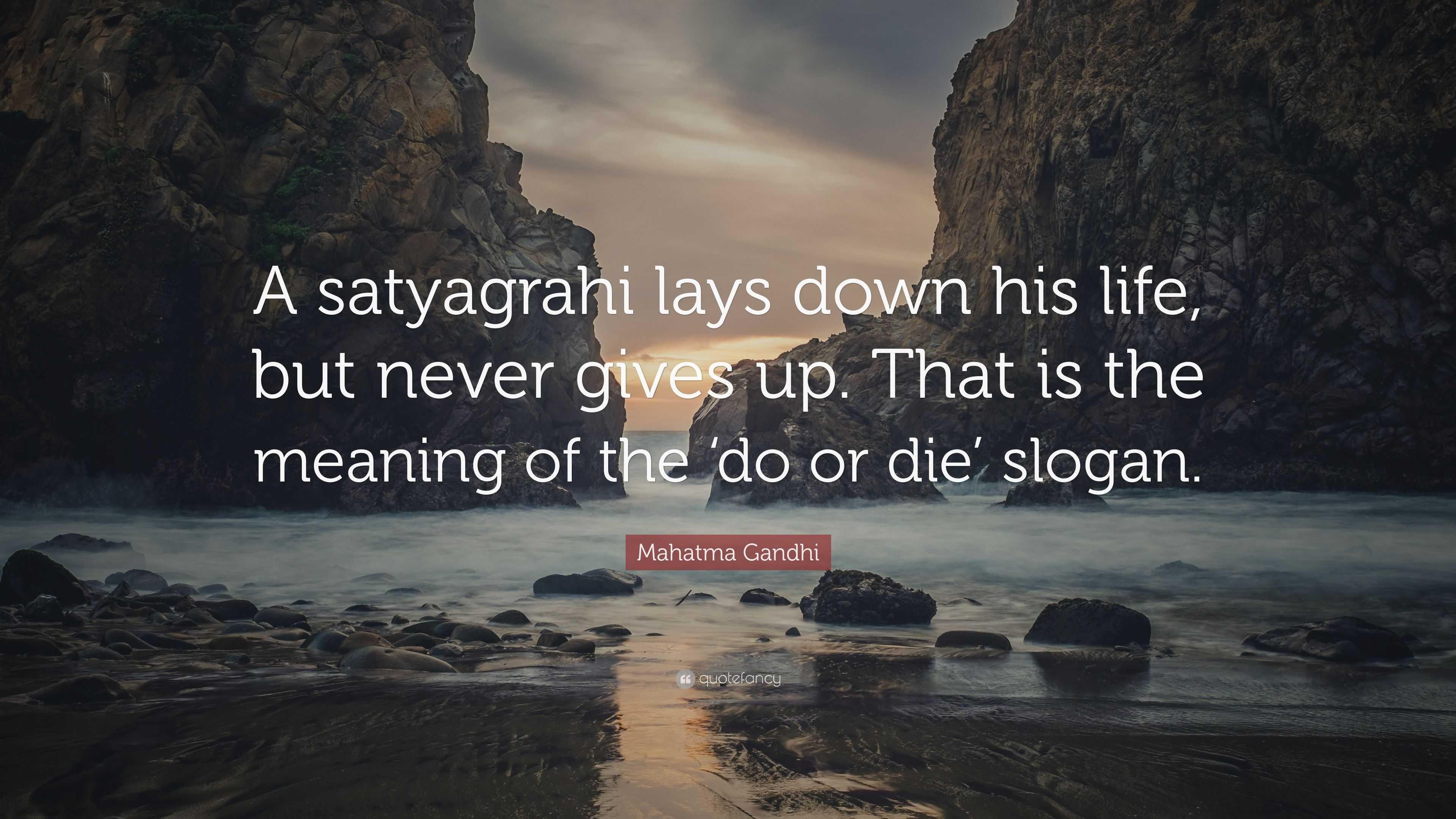 "Mahatma Gandhi Quote: ""A satyagrahi lays down his life, but never"