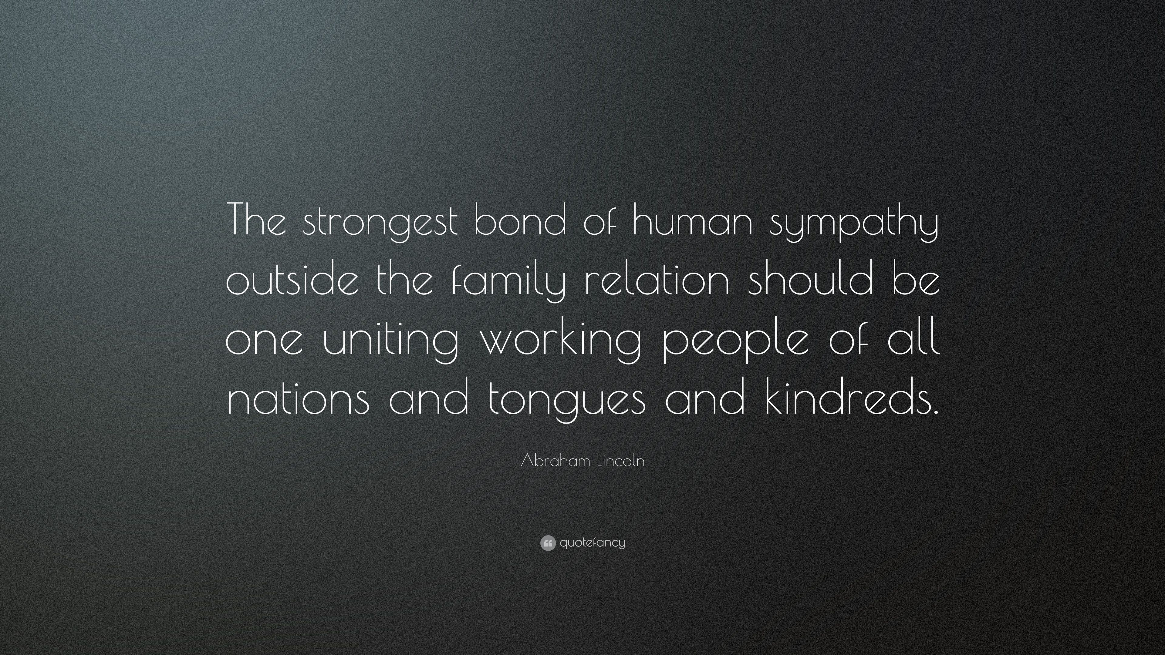 "Abraham Lincoln Quote: ""The strongest bond of human sympathy ..."