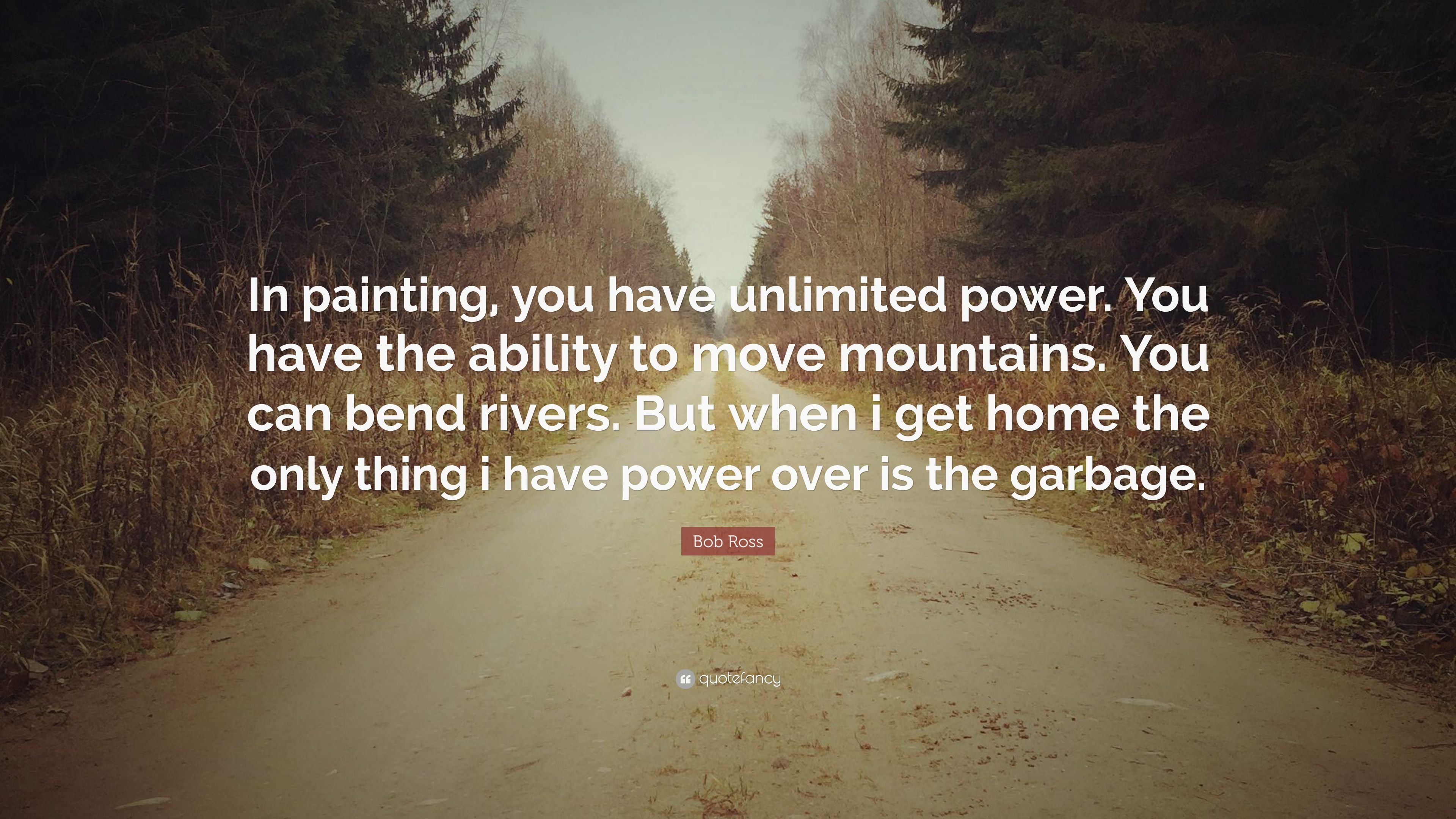 """Bob Ross Quote: """"In Painting, You Have Unlimited Power"""