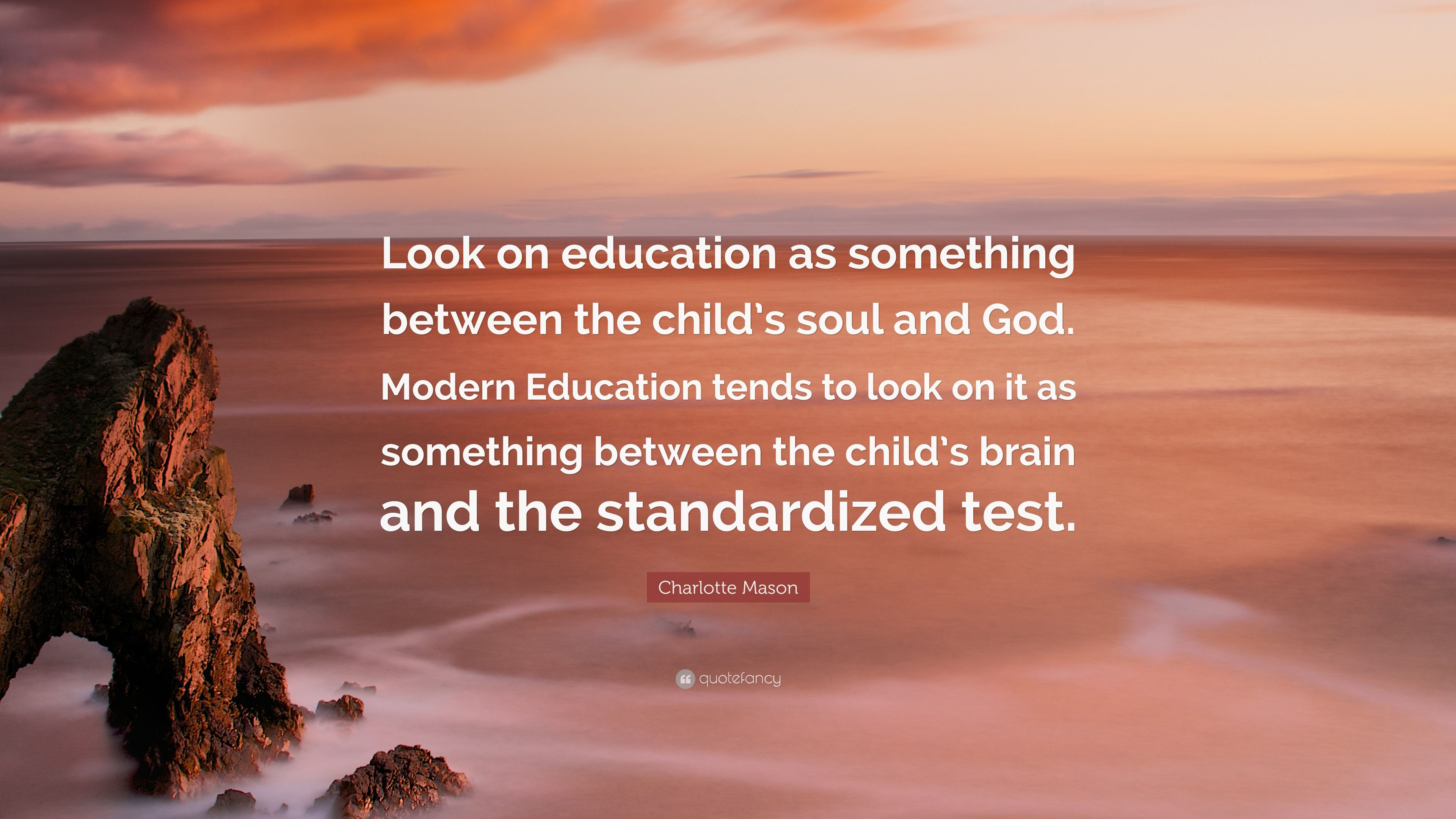 Charlotte Mason Quote Look On Education As Something Between The