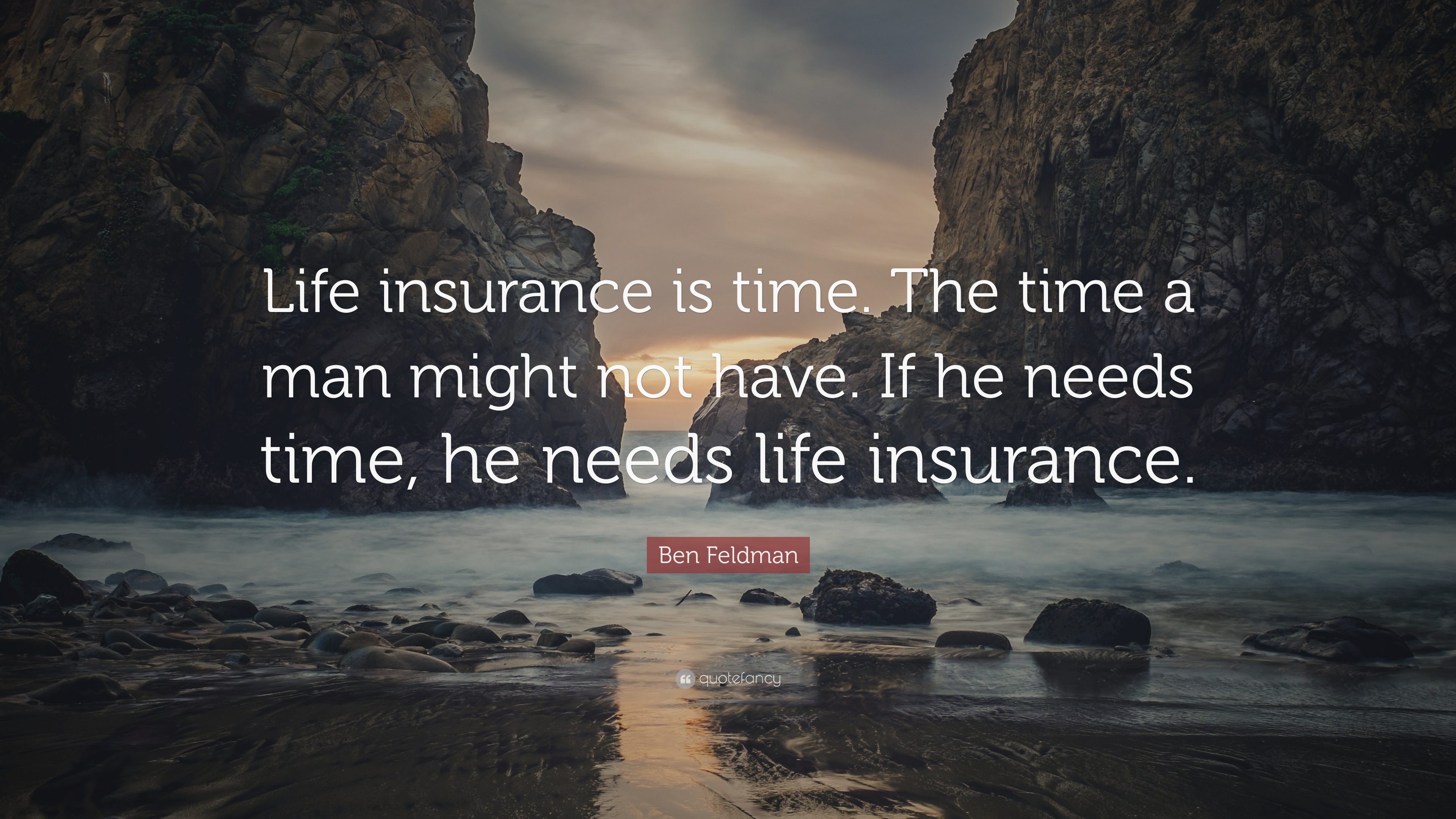 """Ben Feldman Quote: """"Life insurance is time. The time a man ..."""