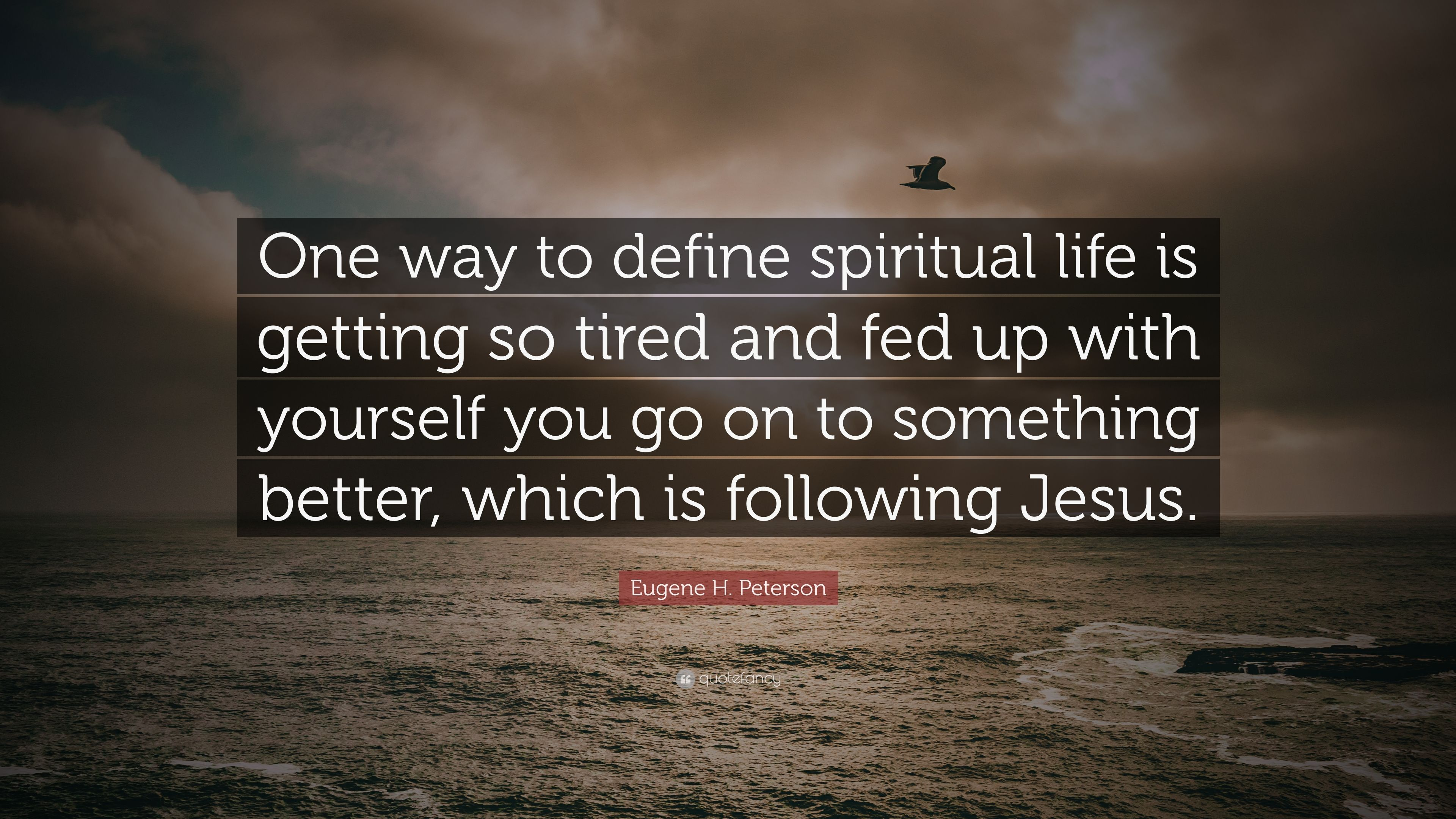 Eugene H Peterson Quote One Way To Define Spiritual Life Is