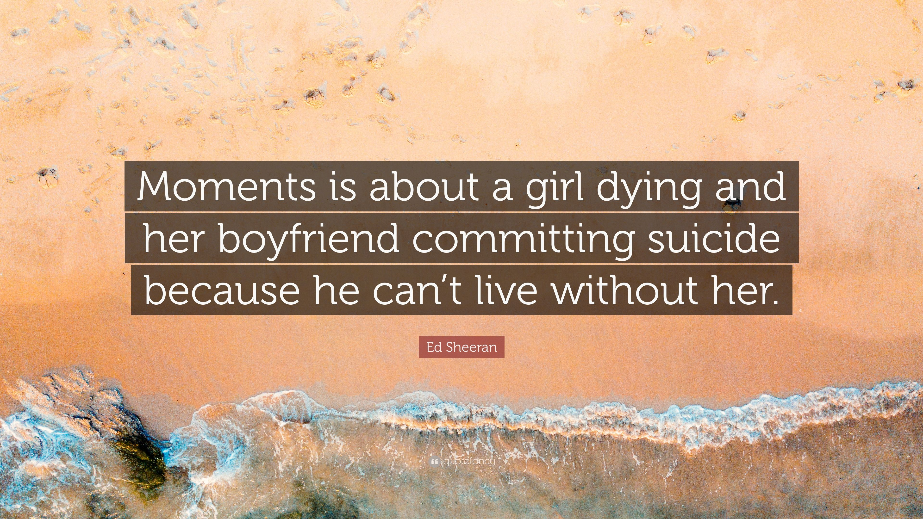 """Ed Sheeran Quote: """"Moments is about a girl dying and her ..."""