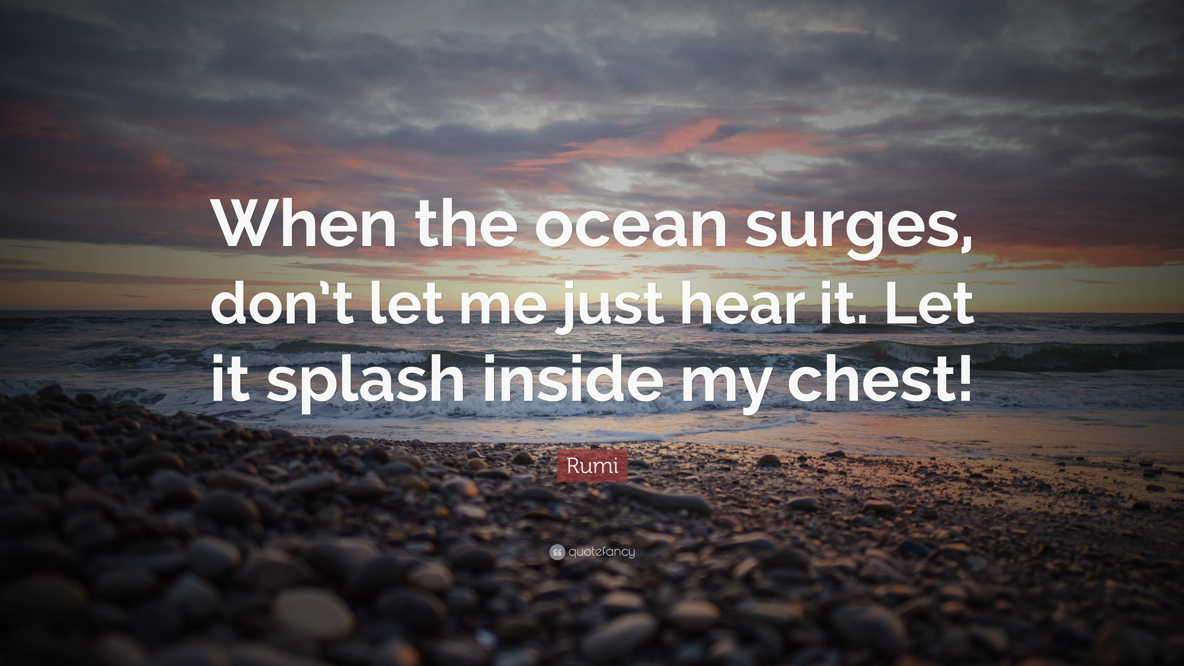 Rumi Quote When The Ocean Surges Don T Let Me Just Hear