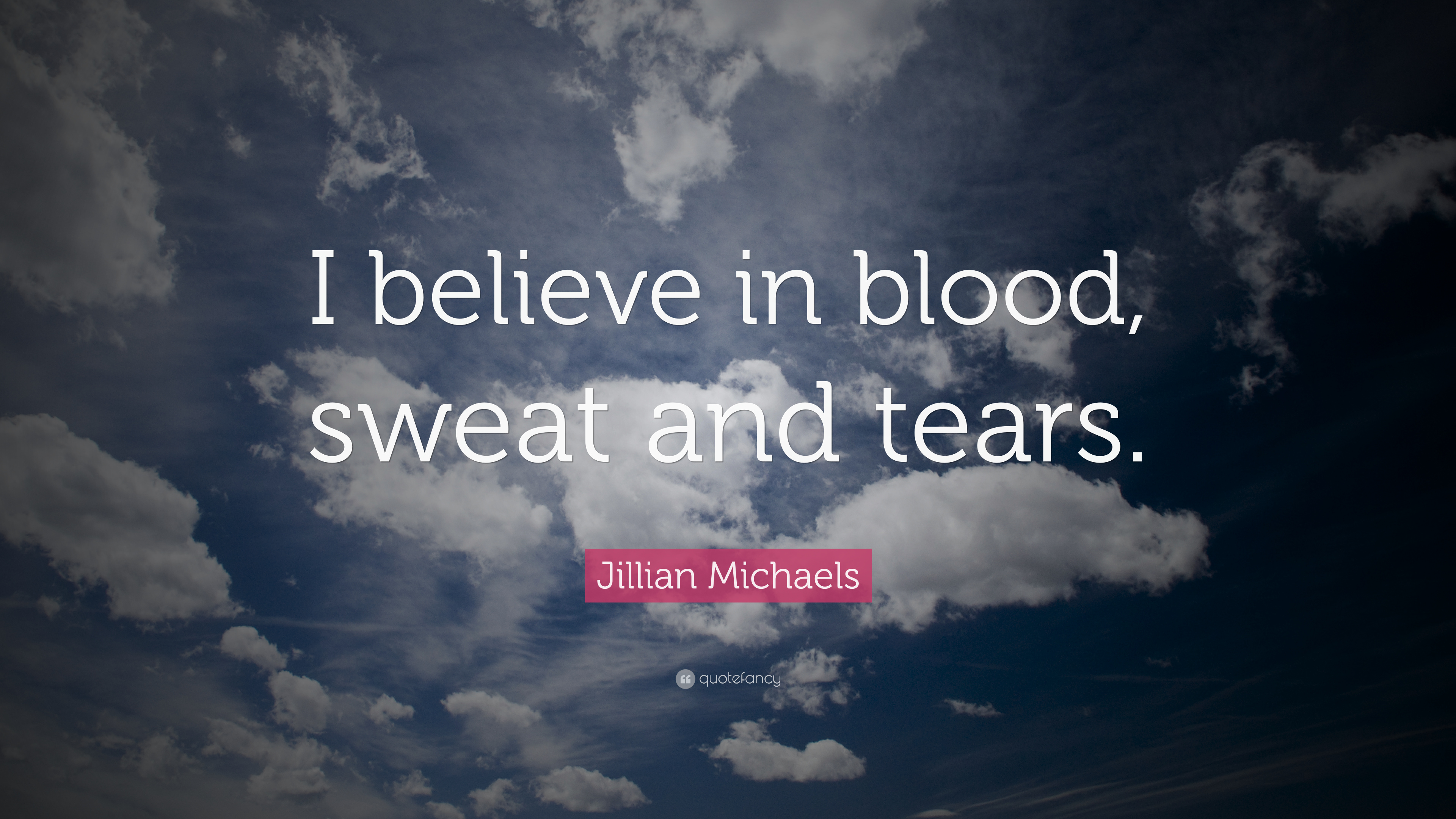 """Jillian Michaels Quote: """"I Believe In Blood, Sweat And"""