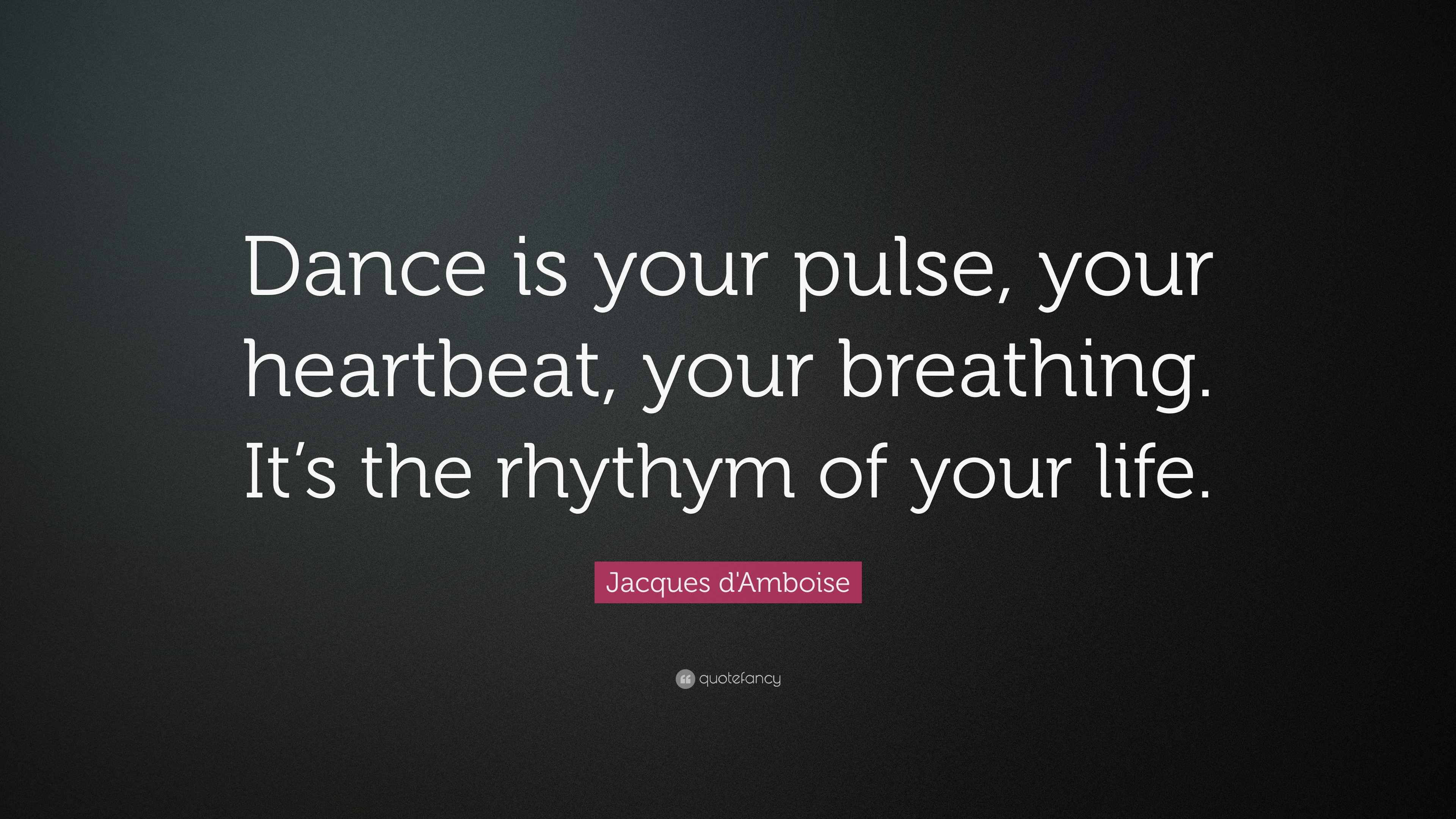 "Dance Is Life Quotes Jacques D'amboise Quote ""Dance Is Your Pulse Your Heartbeat"