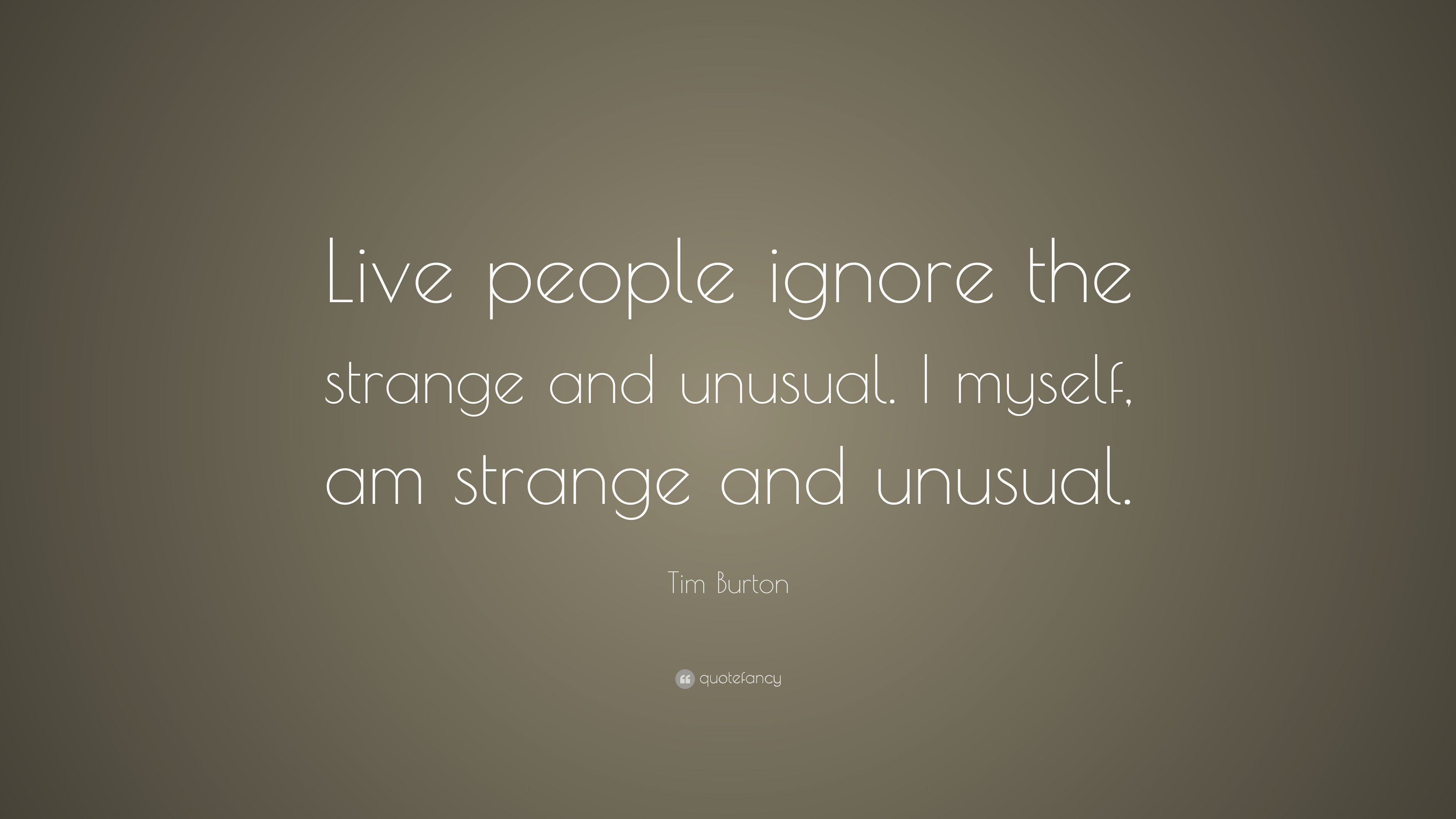 Tim Burton Quote Live People Ignore The Strange And Unusual I
