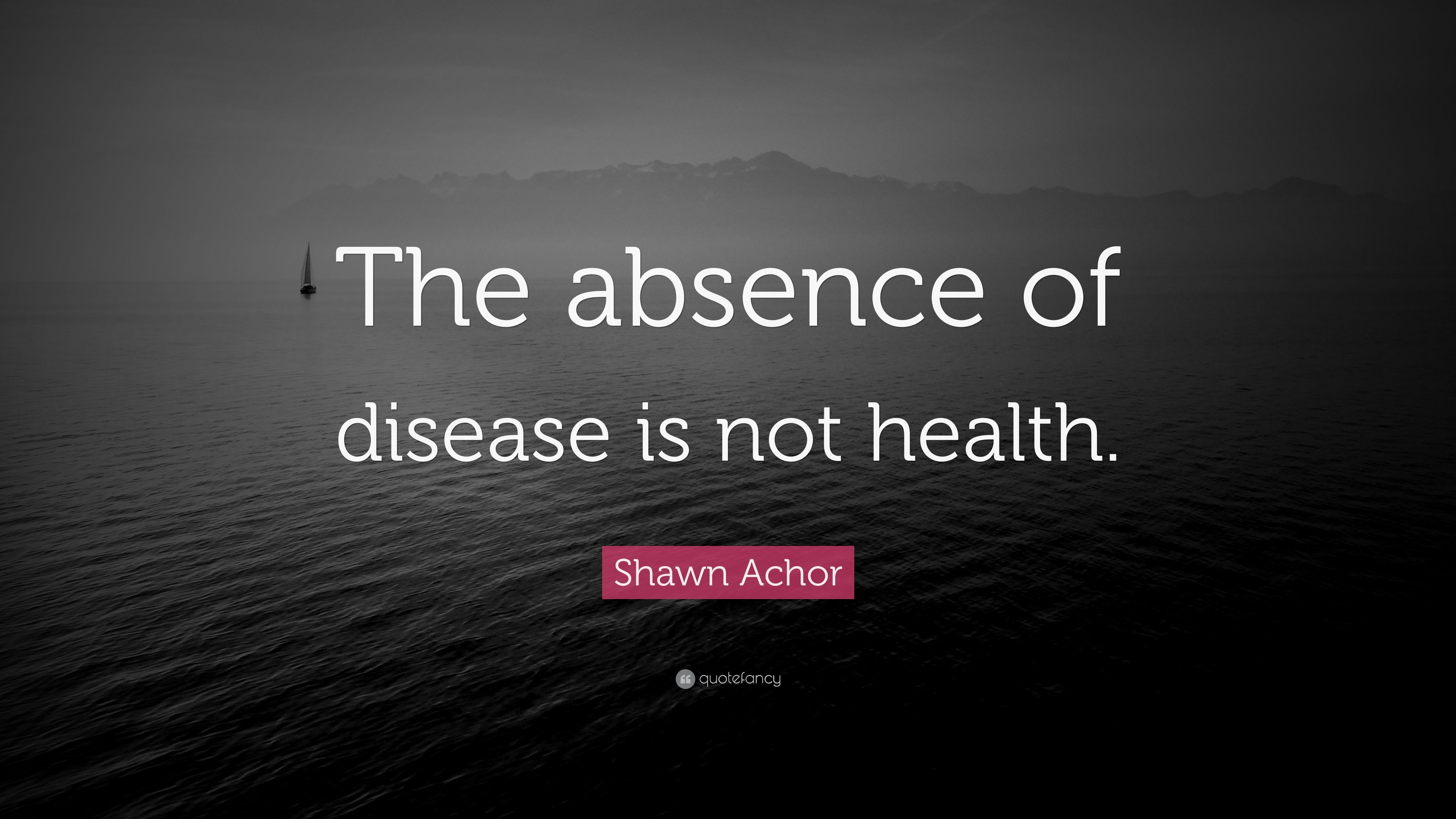"Shawn Achor Quotes Shawn Achor Quote ""The Absence Of Disease Is Not Health."" 7"