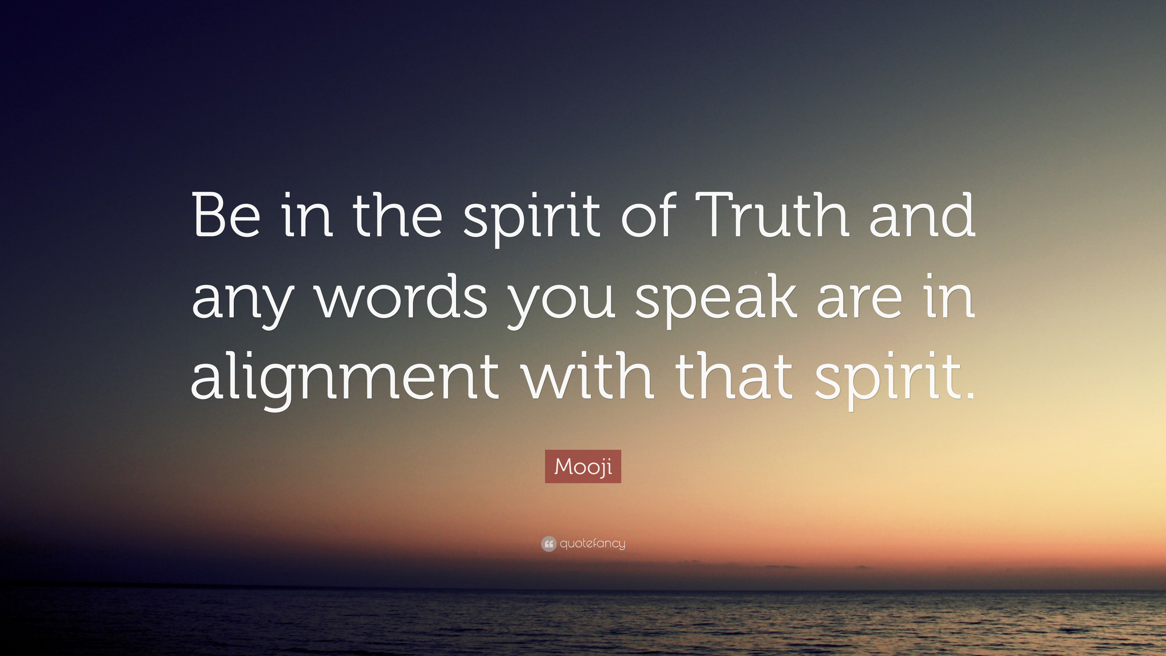 """Mooji Quote: """"Be in the spirit of Truth and any words you ..."""