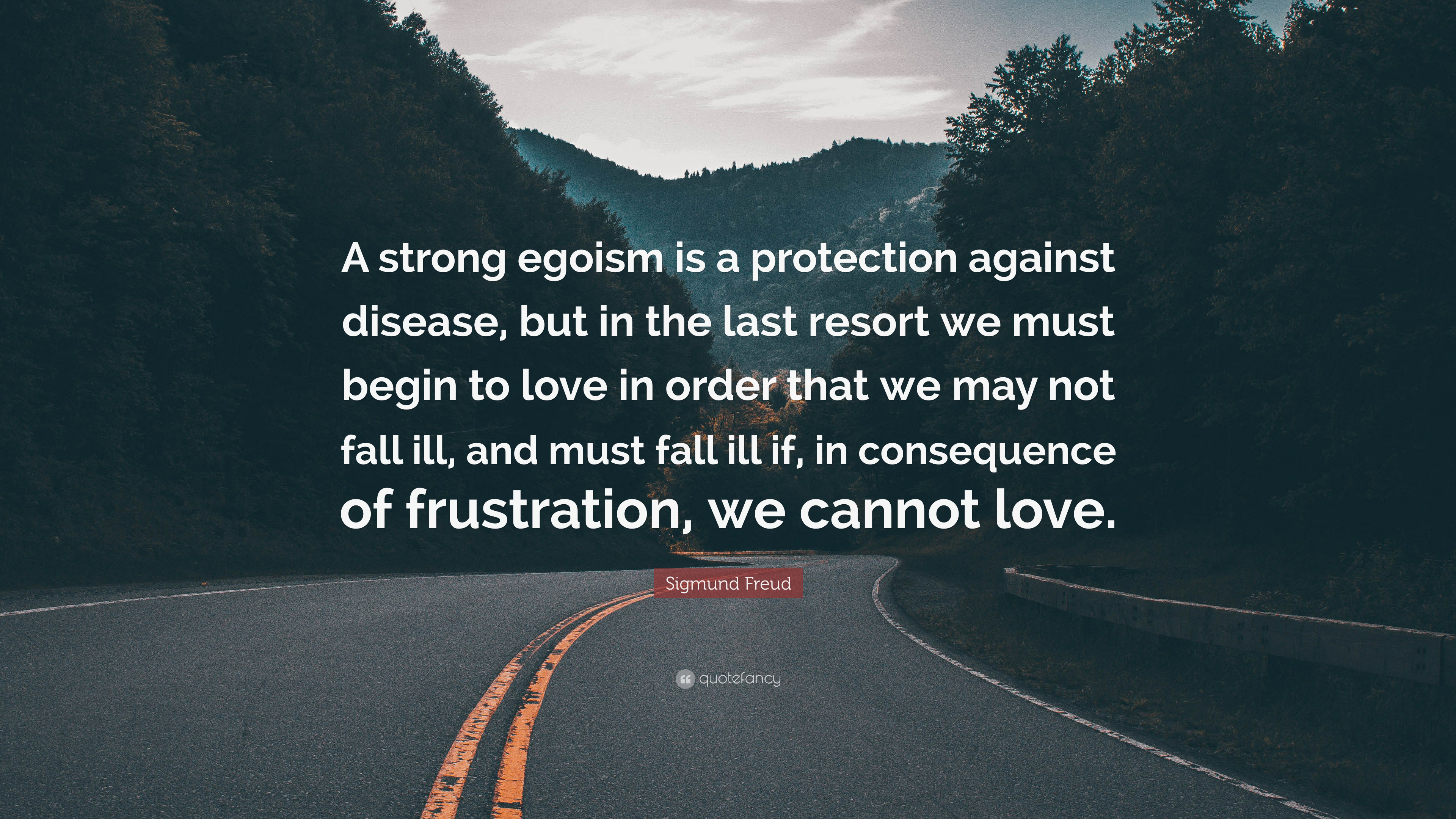 "sigmund freud quote ""a strong egoism is a protection against"