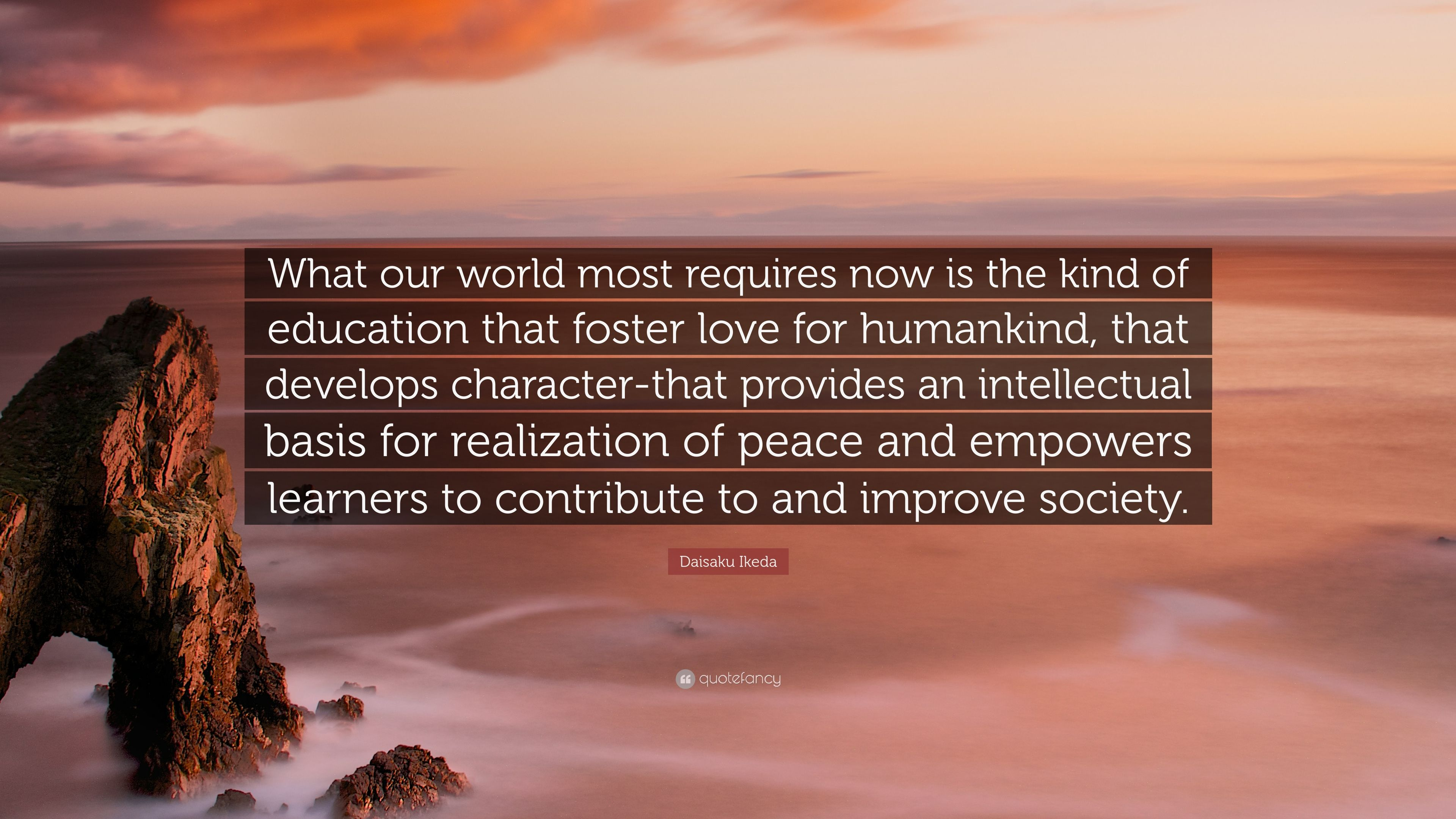 Daisaku Ikeda Quote What Our World Most Requires Now Is The Kind