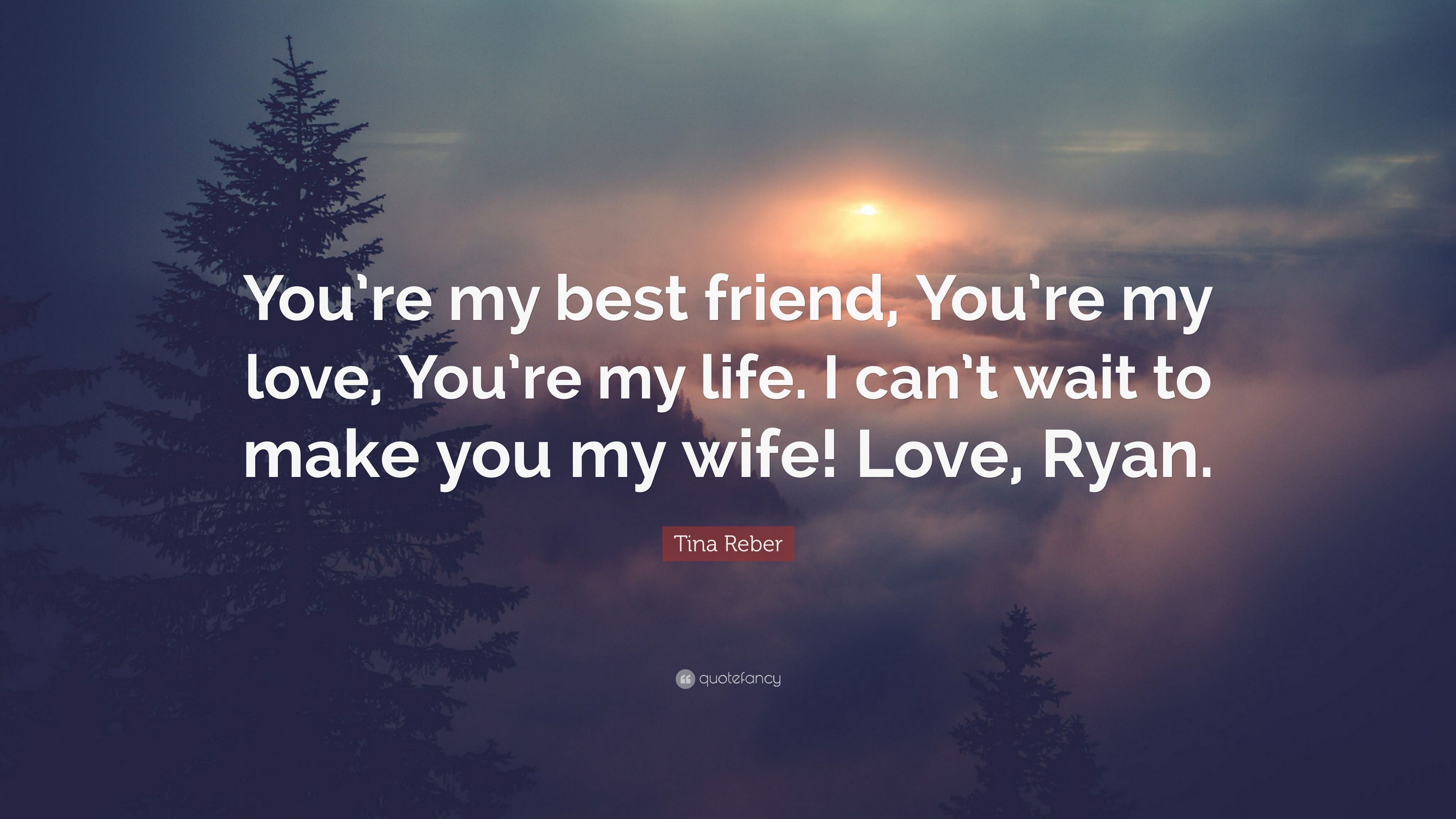 Tina Reber Quote Youre My Best Friend Youre My Love Youre My