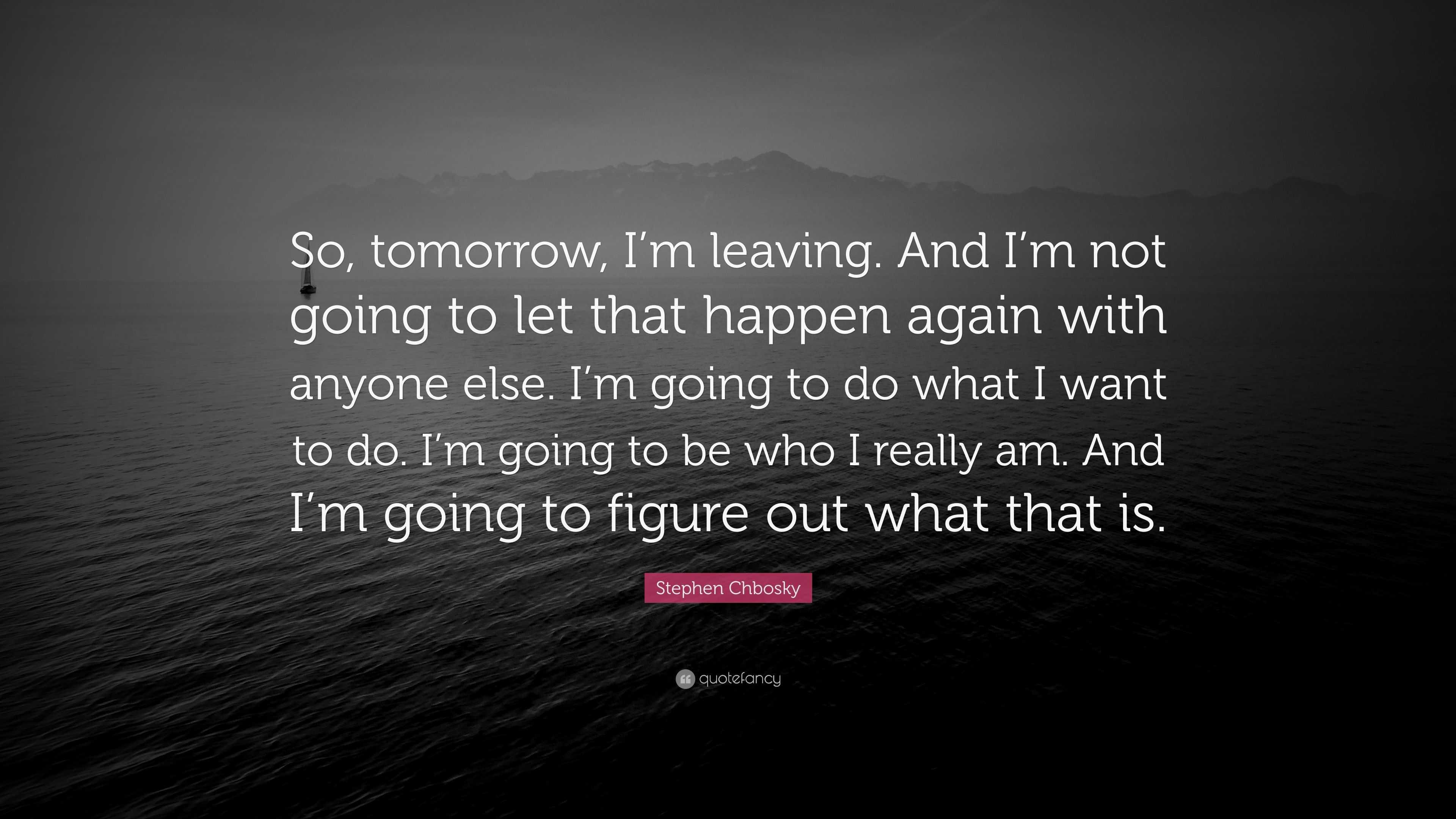 Stephen Chbosky Quote: U201cSo, Tomorrow, Iu0027m Leaving. And I