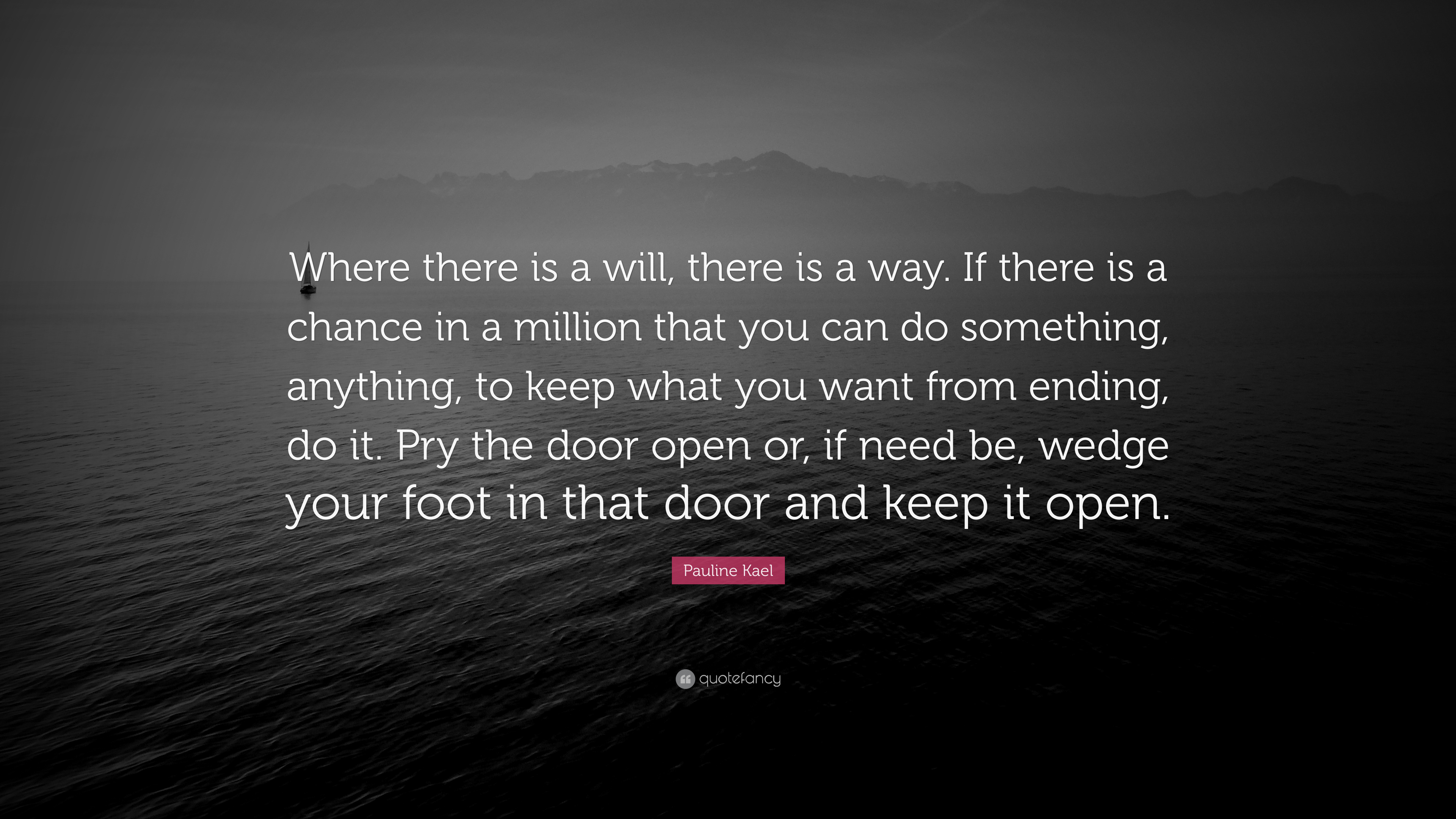 Pauline Kael Quote Where There Is A Will There Is A Way If There